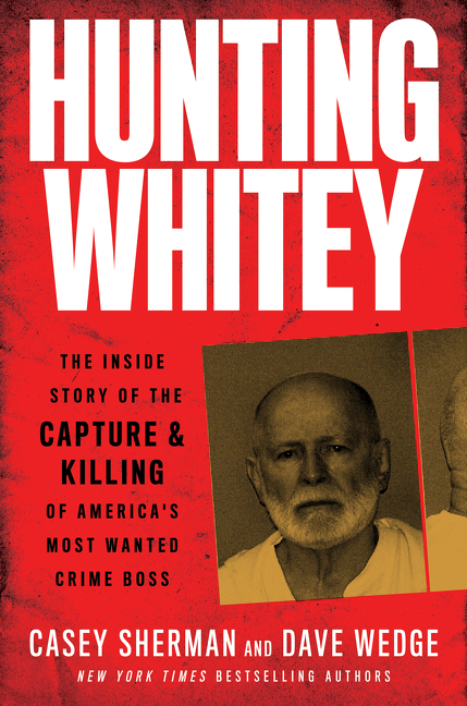 Hunting Whitey [electronic resource] : The Inside Story of the Capture & Killing of America's Most Wanted Crime Boss