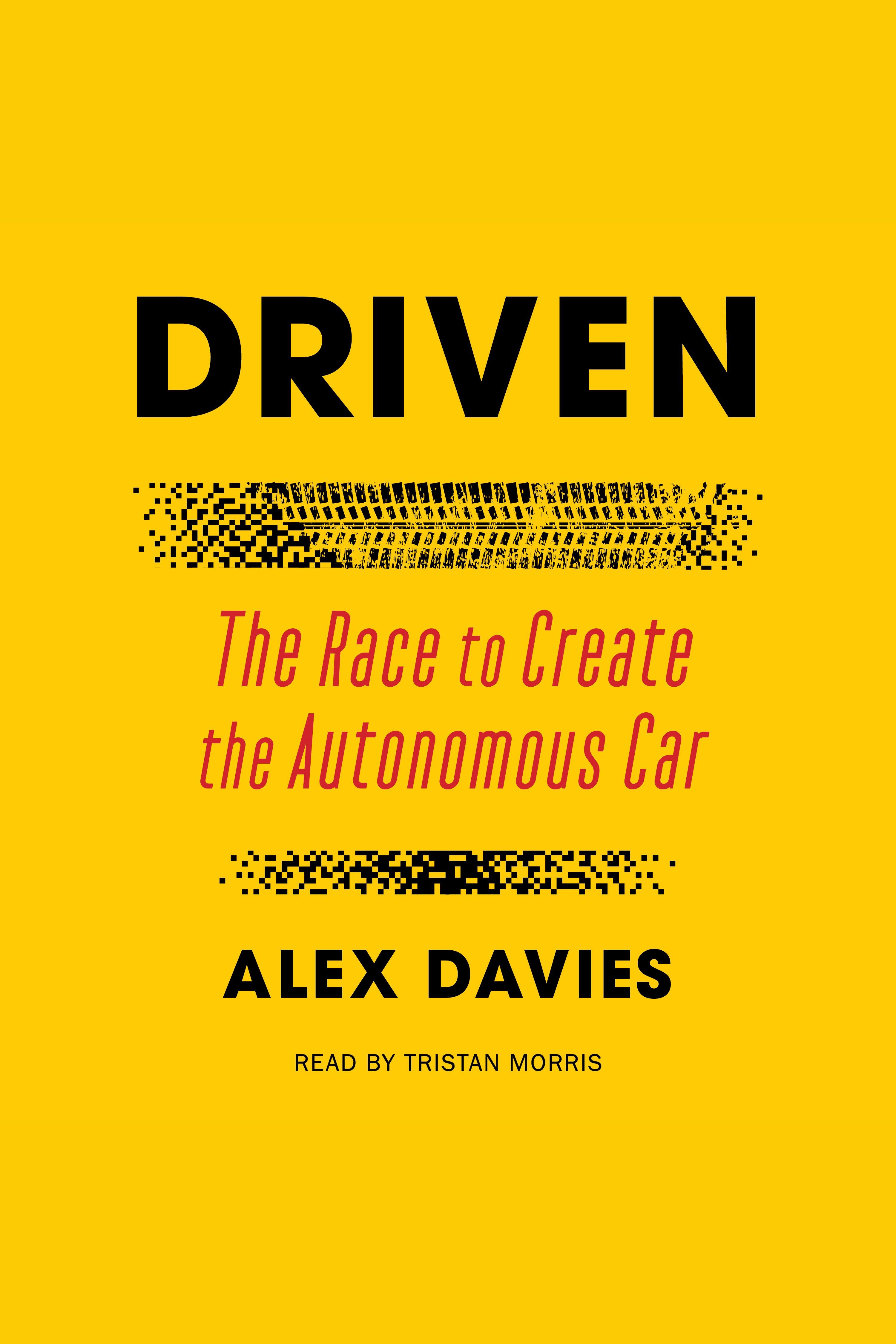 Driven The Race to Create the Autonomous Car