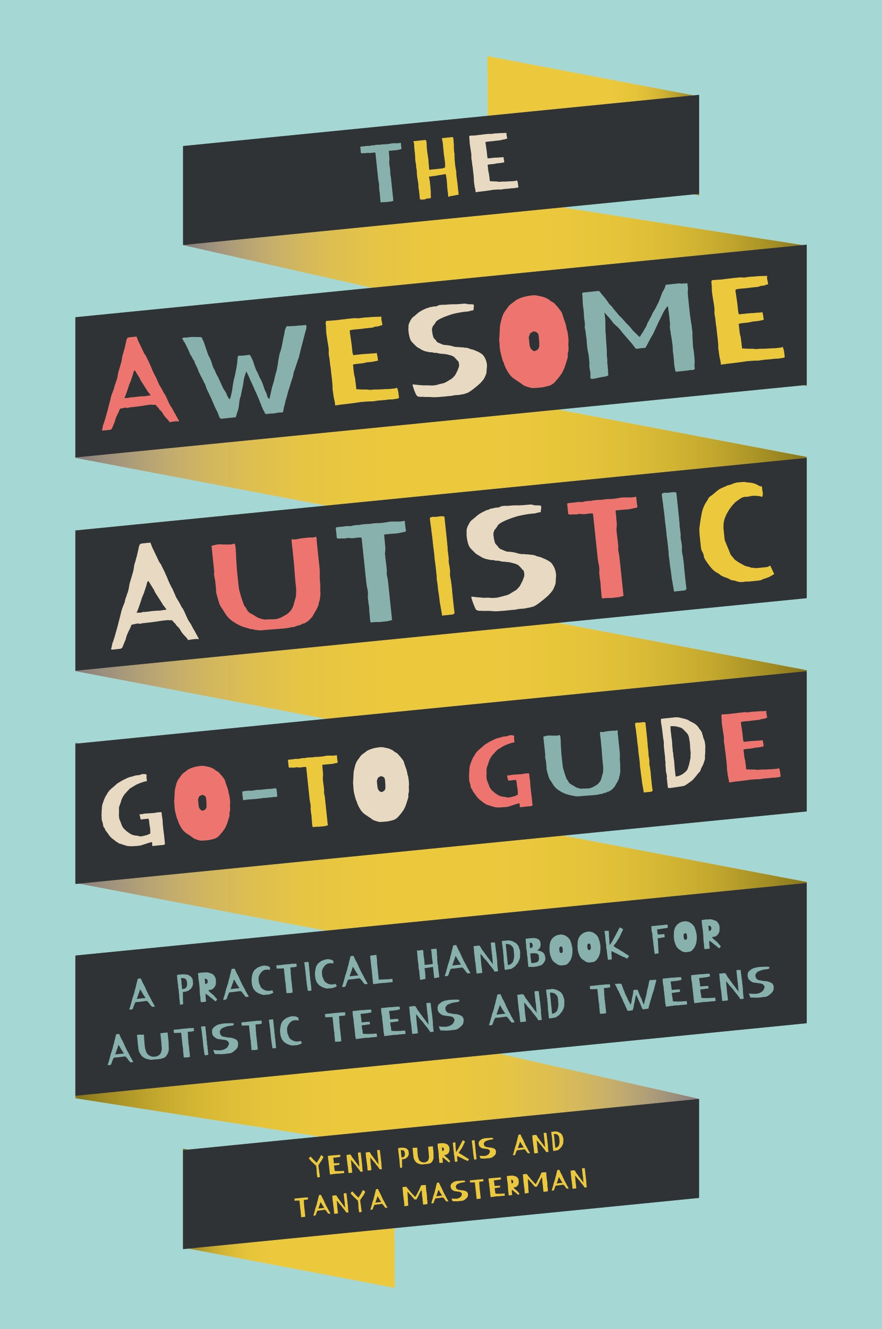 The Awesome Autistic Go-To Guide A Practical Handbook for Autistic Teens and Tweens