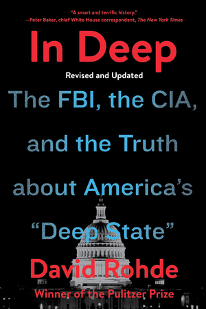 "In Deep: The FBI, the CIA, and the Truth about America's ""Deep State"""