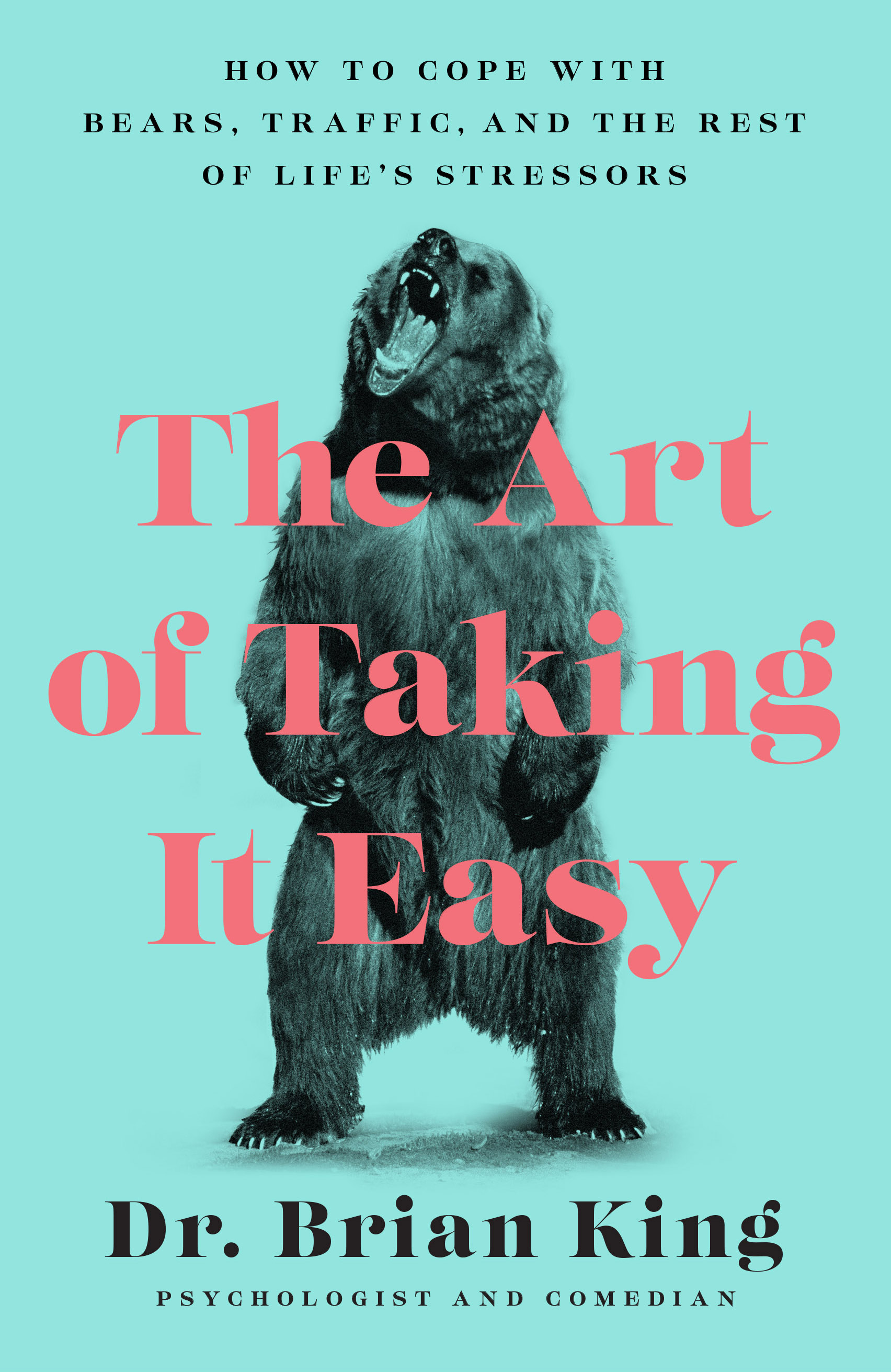 The Art of Taking It Easy How to Cope with Bears, Traffic, and the Rest of Life's Stressors