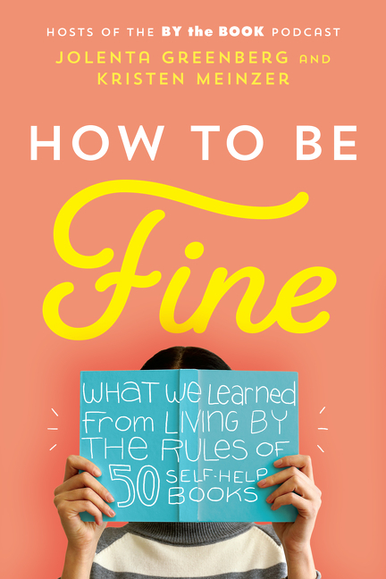 How to be fine [electronic resource (downloadable eBook)] : what we learned from living by the rules of 50 self-help books