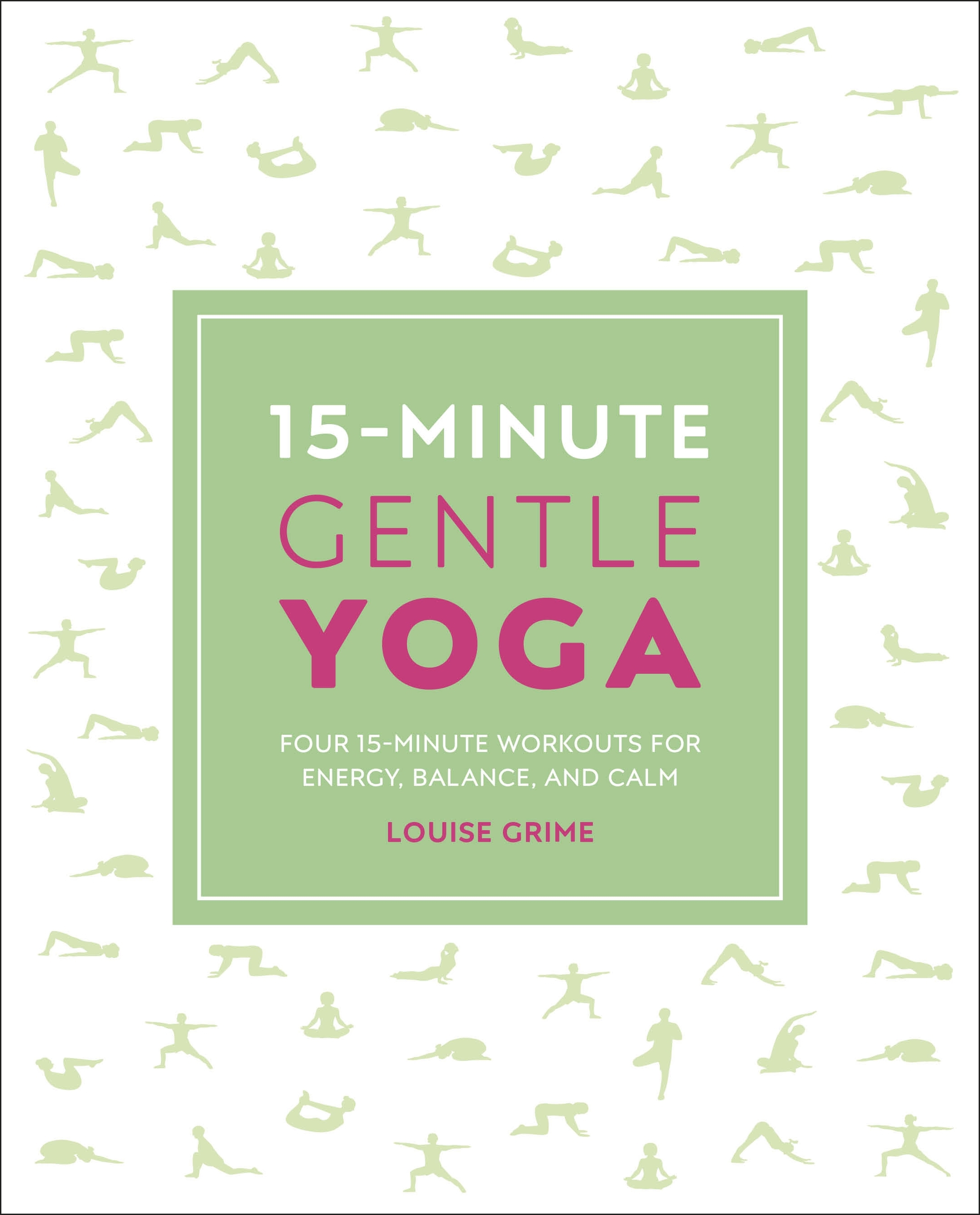 15-Minute Gentle Yoga Four 15-Minute Workouts for Energy, Balance, and Calm