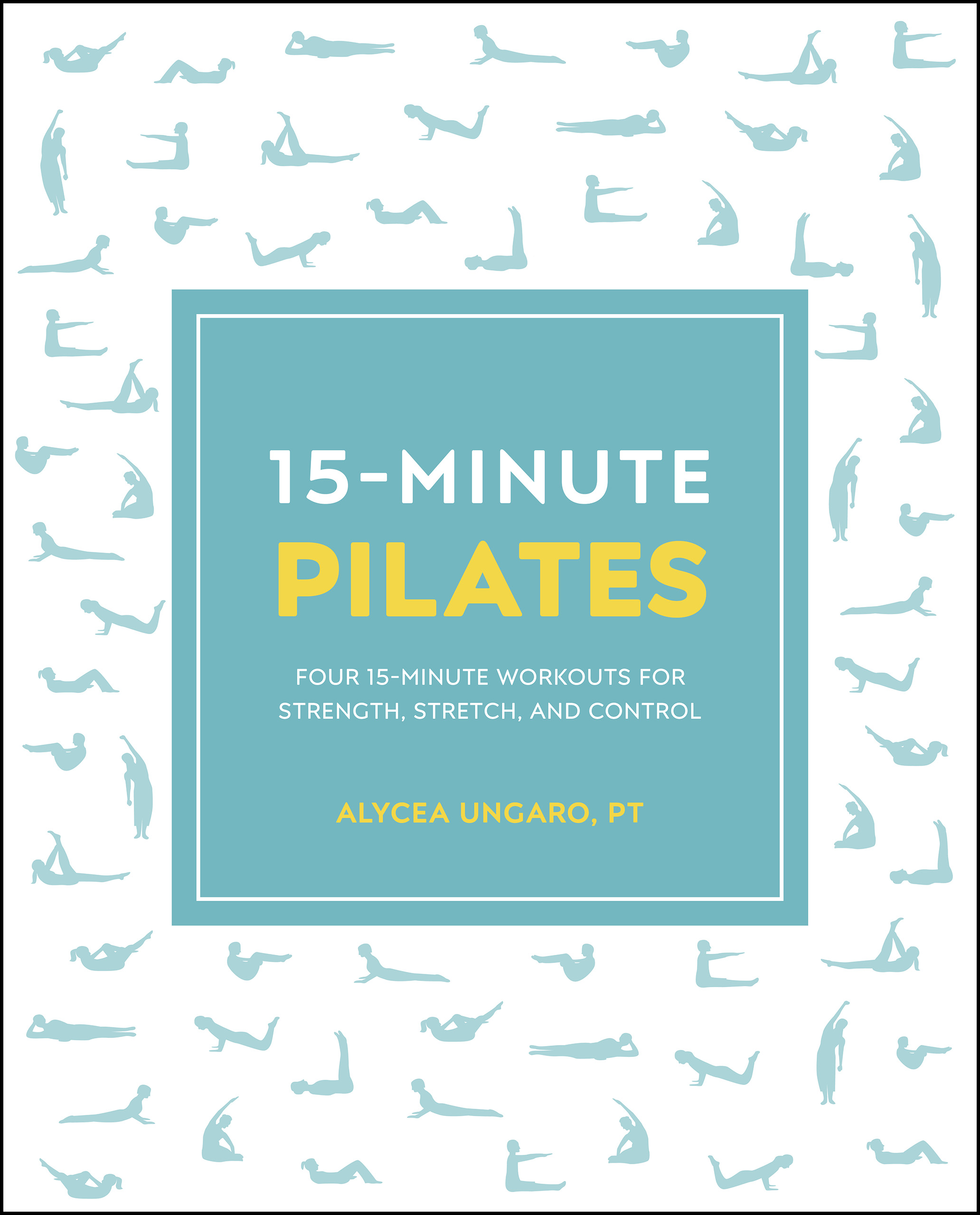 15-Minute Pilates Four 15-Minute Workouts for Strength, Stretch, and Control