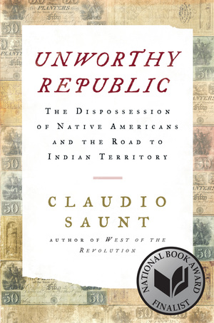 Unworthy republic the dispossession of Native Americans and the road to Indian territory