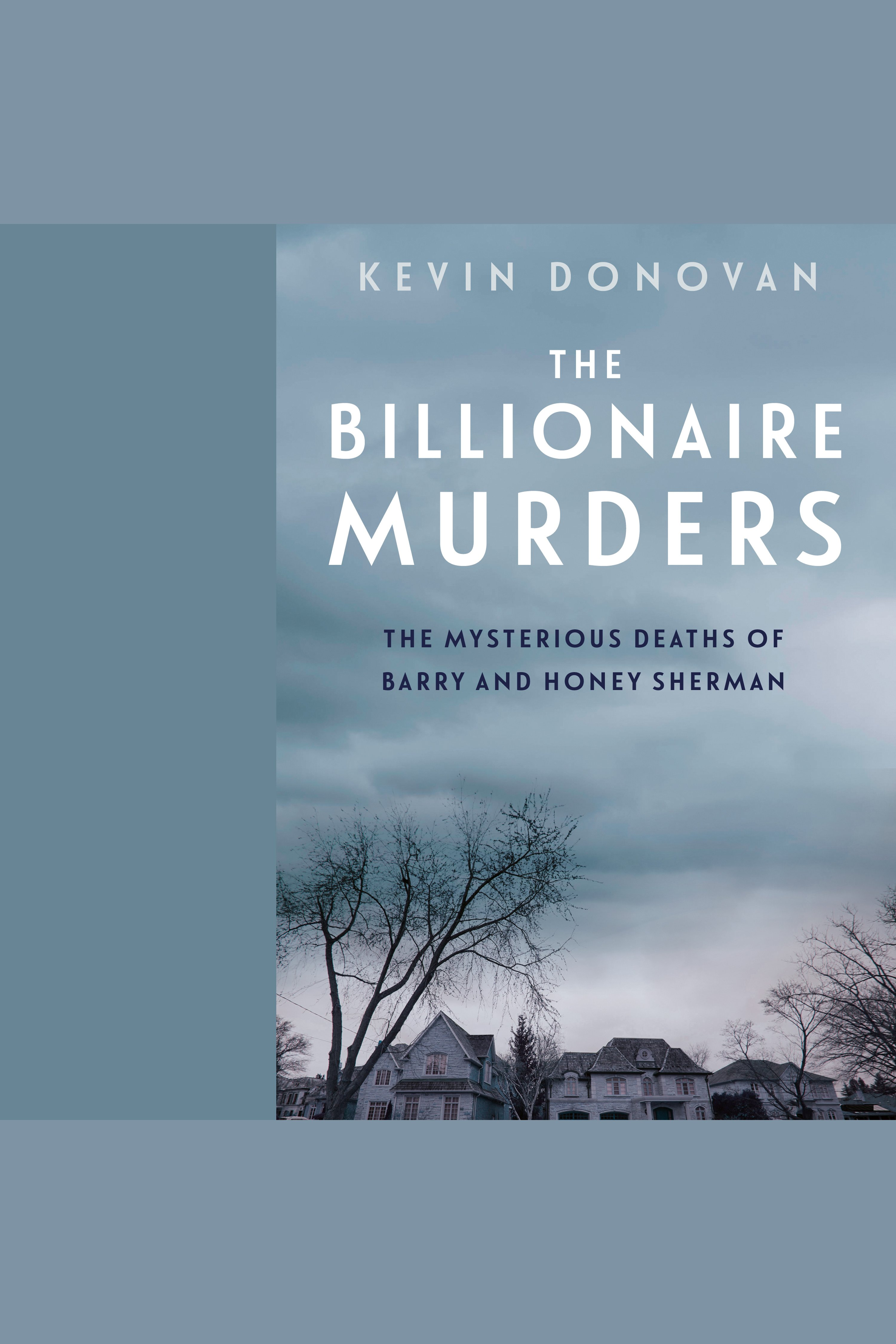 Billionaire Murders, The The Mysterious Deaths of Barry and Honey Sherman