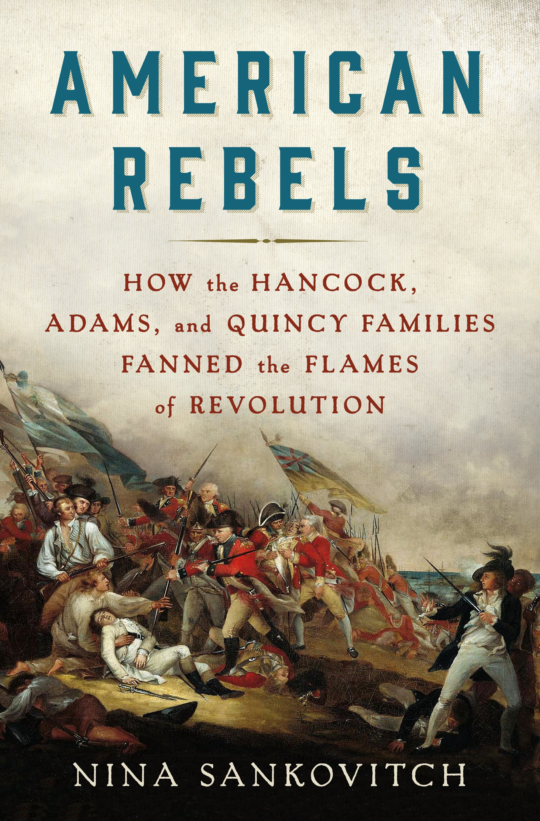 American rebels [electronic resource (downloadable eBook)] : how the Hancock, Adams, and Quincy families fanned the flames of Revolution