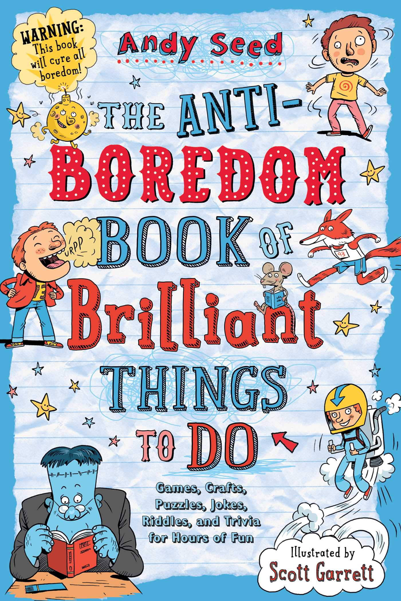 The anti-boredom book of brilliant things to do [electronic resource (downloadable eBook)] : games, crafts, puzzles, jokes, riddles, and trivia for hours of fun