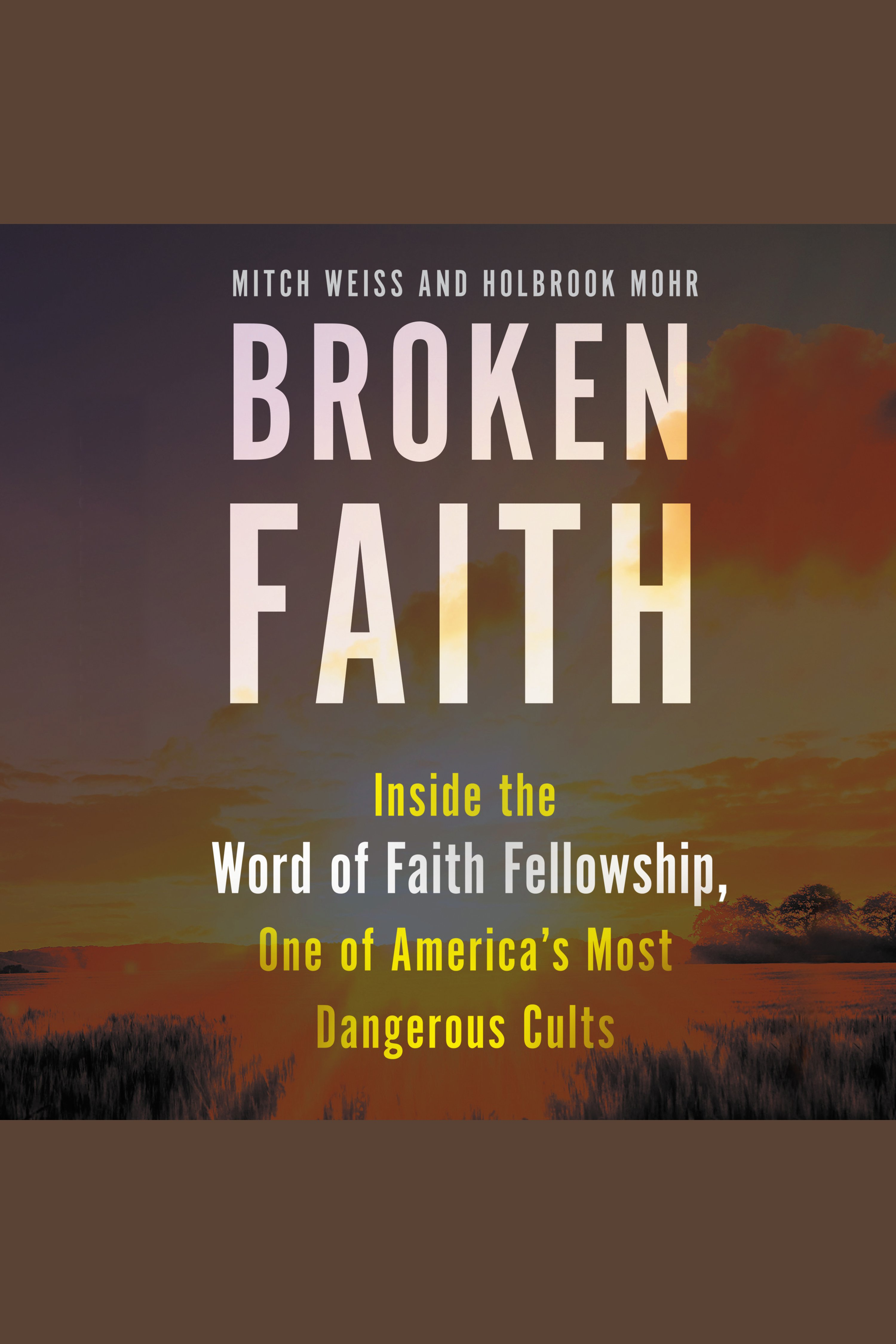 Broken Faith Inside the Word of Faith Fellowship, One of America's Most Dangerous Cults