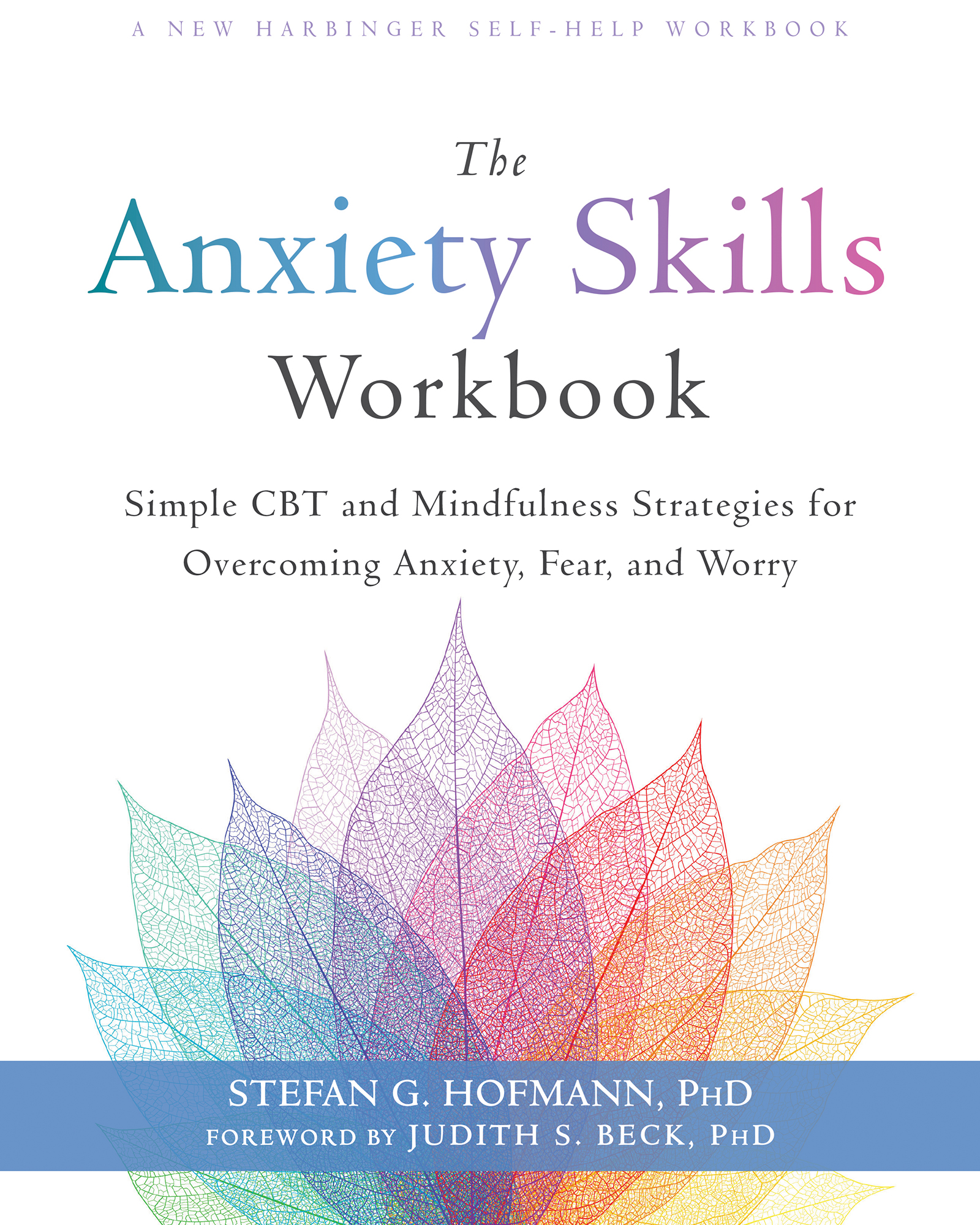 The Anxiety Skills Workbook Simple CBT and Mindfulness Strategies for Overcoming Anxiety, Fear, and Worry