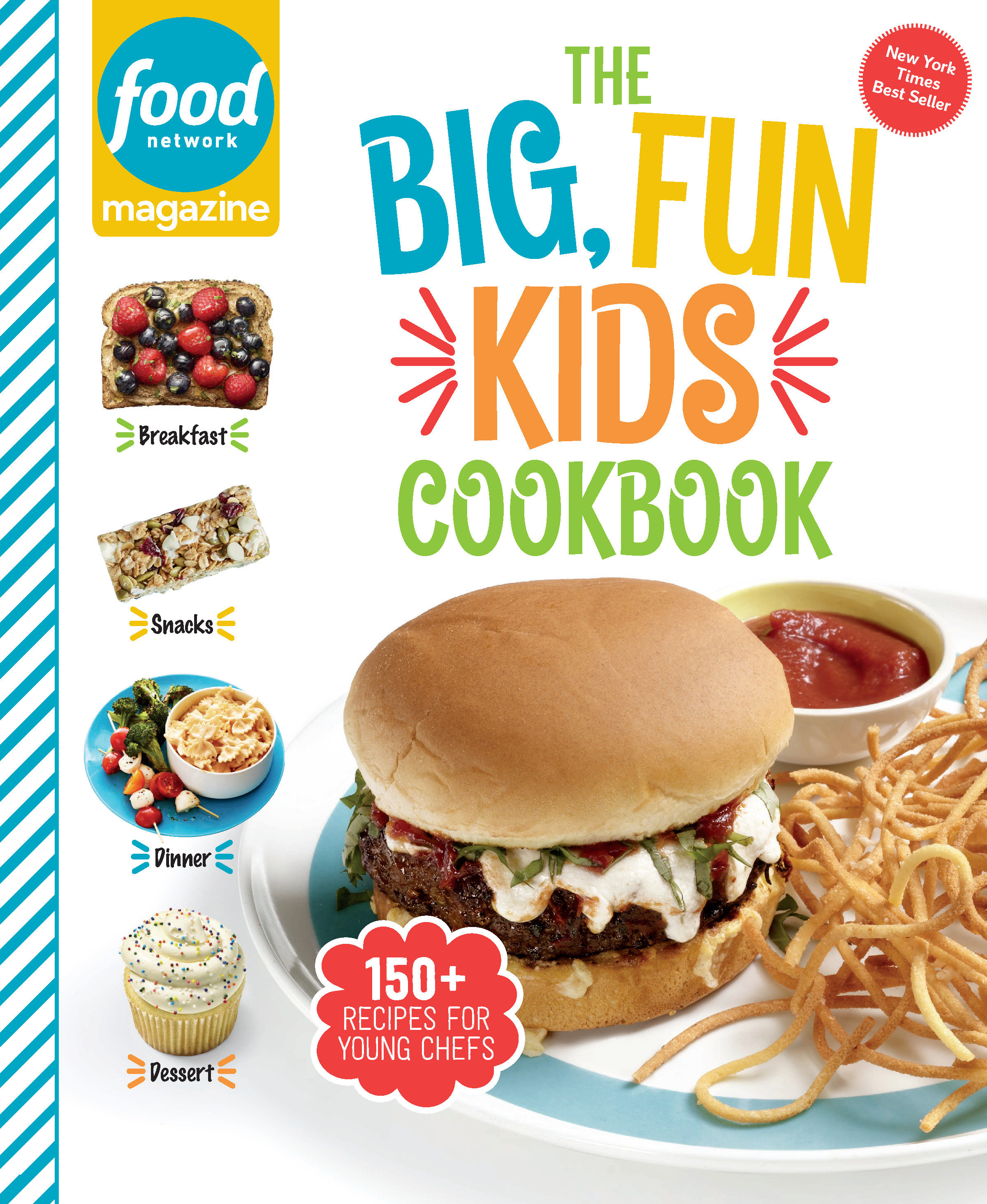 Food Network Magazine The Big, Fun Kids Cookbook 150+ Recipes for Young Chefs