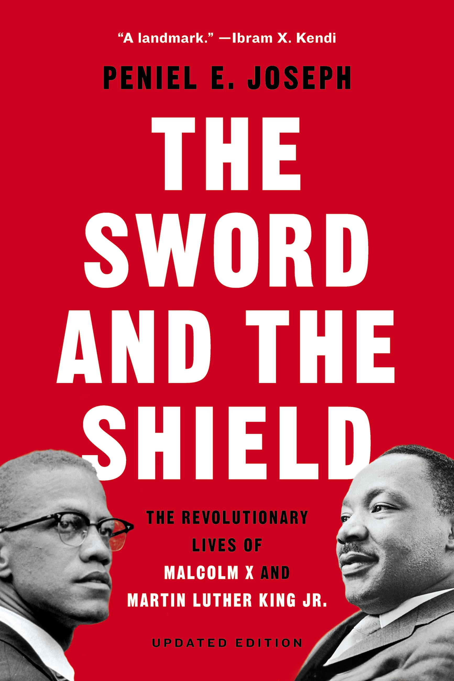 The Sword and the Shield The Revolutionary Lives of Malcolm X and Martin Luther King Jr.