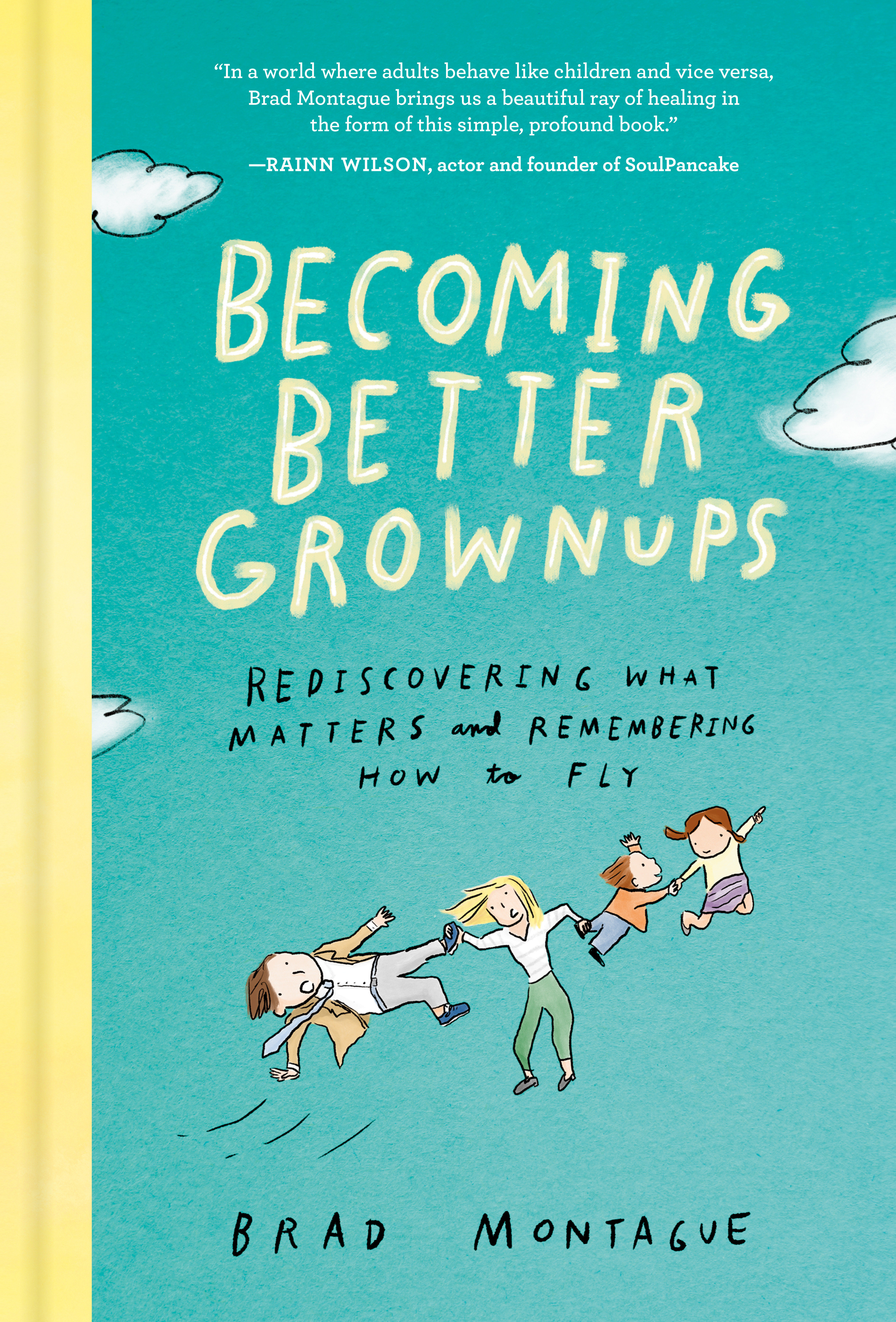 Becoming Better Grownups Rediscovering What Matters and Remembering How to Fly