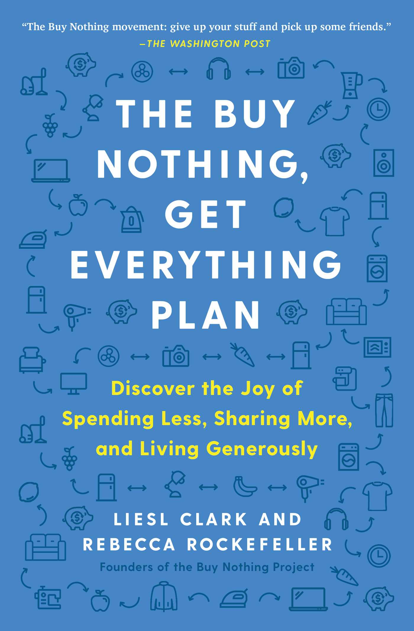 The Buy Nothing, Get Everything Plan Discover the Joy of Spending Less, Sharing More, and Living Generously cover image