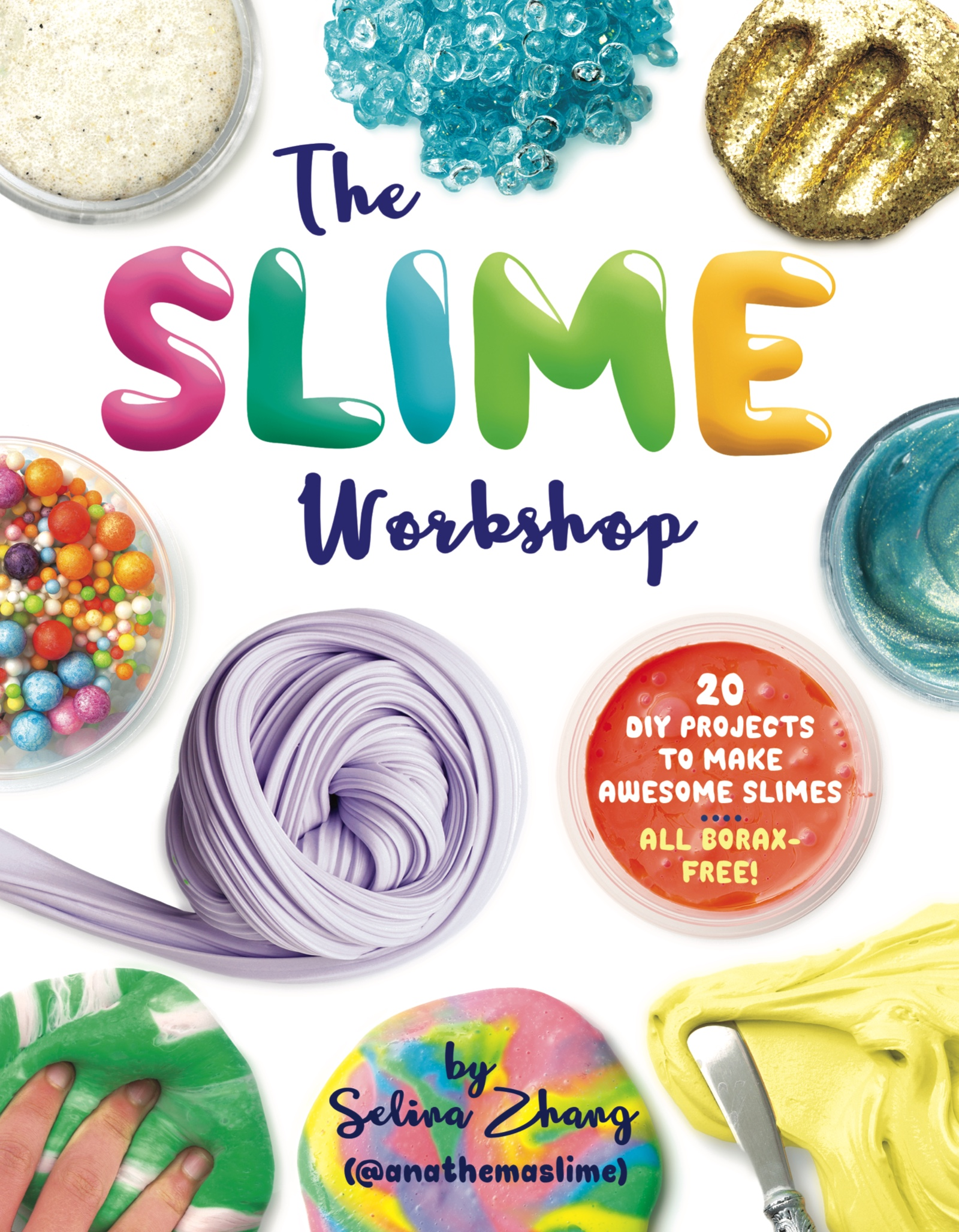 The Slime Workshop 20 DIY Projects to Make Awesome Slimes—All Borax Free!
