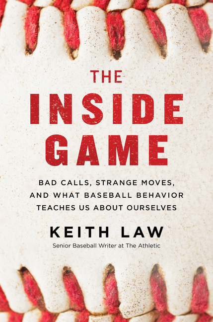 The Inside Game Bad Calls, Strange Moves, and What Baseball Behavior Teaches Us About Ourselves