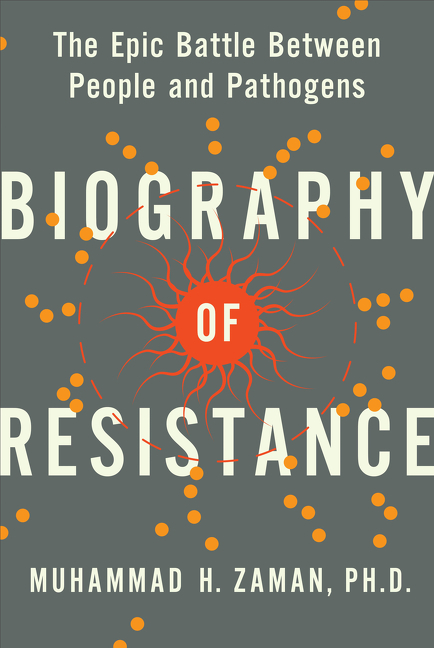 Biography of Resistance The Epic Battle Between People and Pathogens