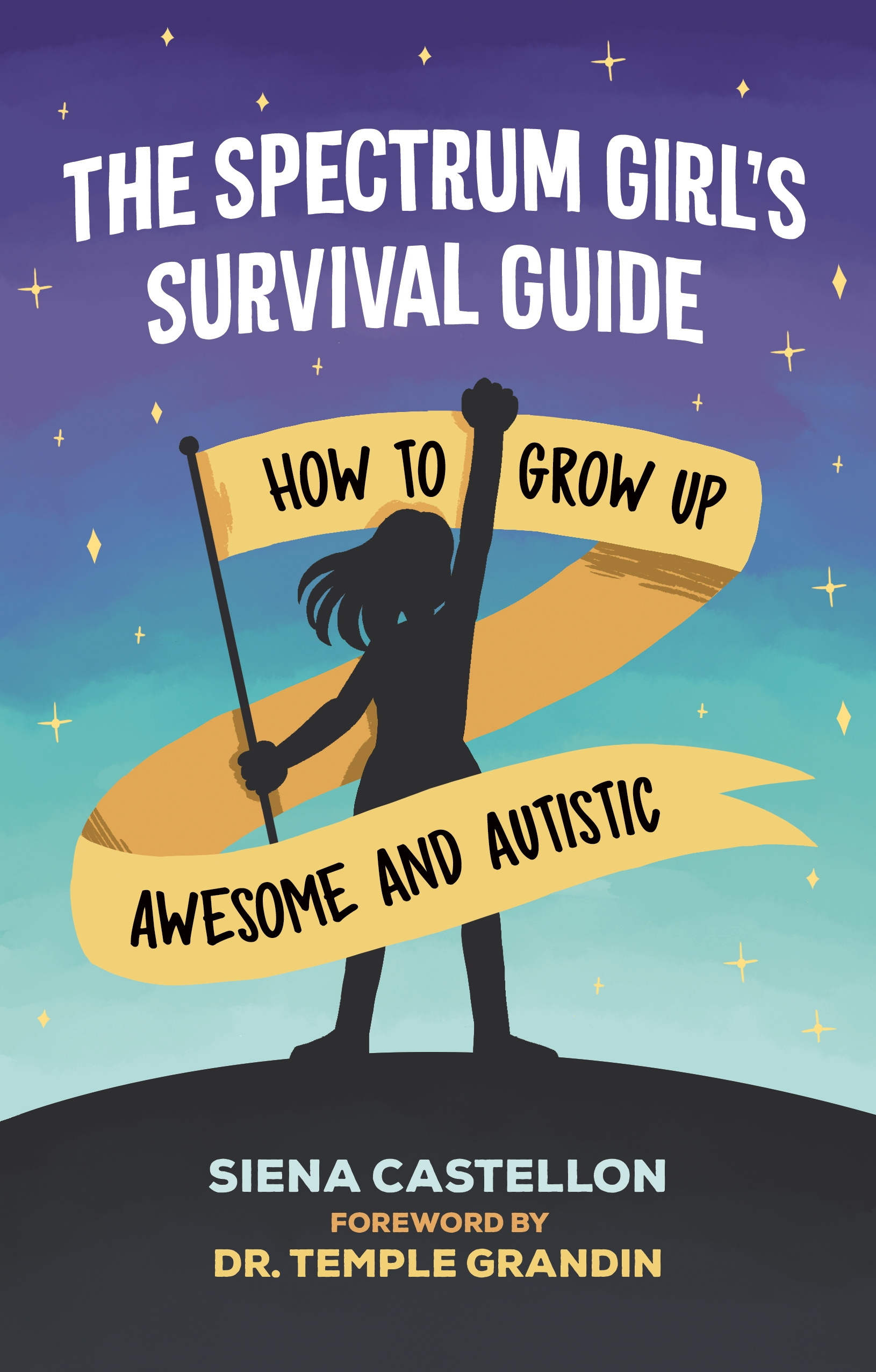 The Spectrum Girl's Survival Guide How to Grow Up Awesome and Autistic