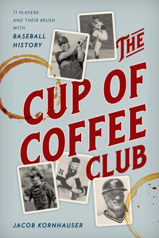 The Cup of Coffee Club 11 Players and Their Brush with Baseball History