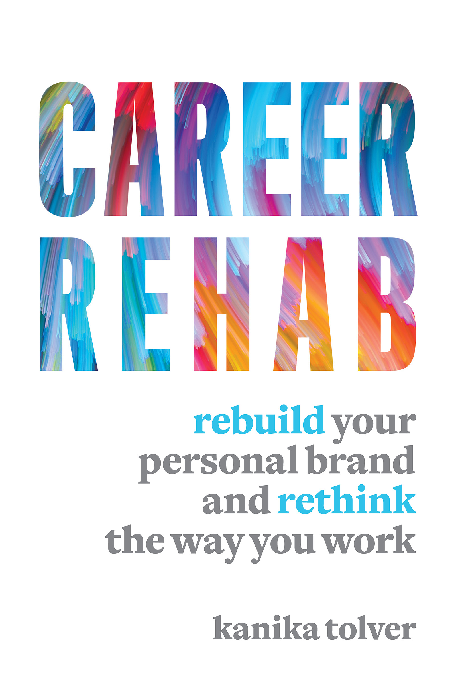 Career Rehab Rebuild Your Personal Brand and Rethink the Way You Work