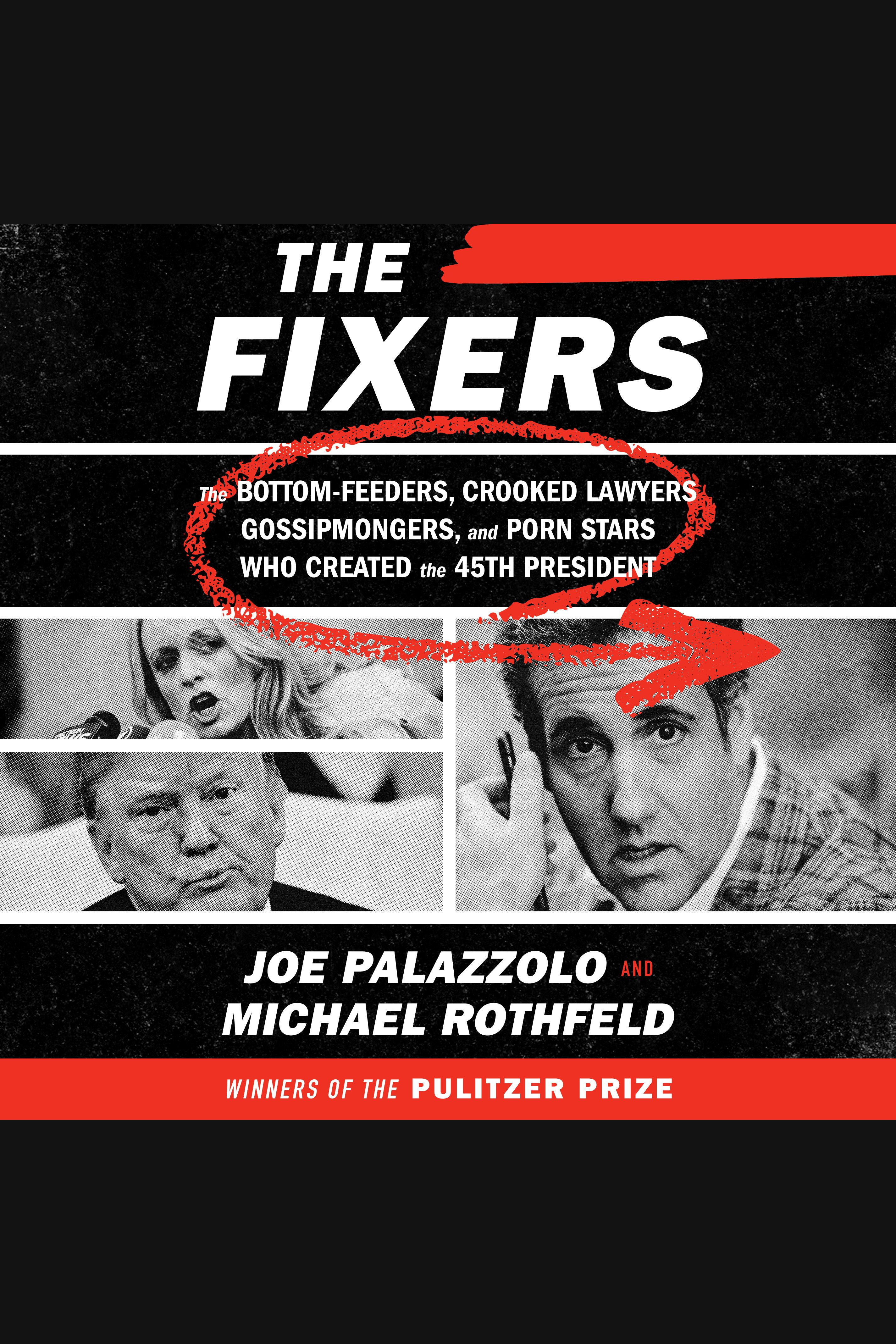 Fixers, The The Bottom-Feeders, Crooked Lawyers, Gossipmongers, and Porn Stars Who Created the 45th President