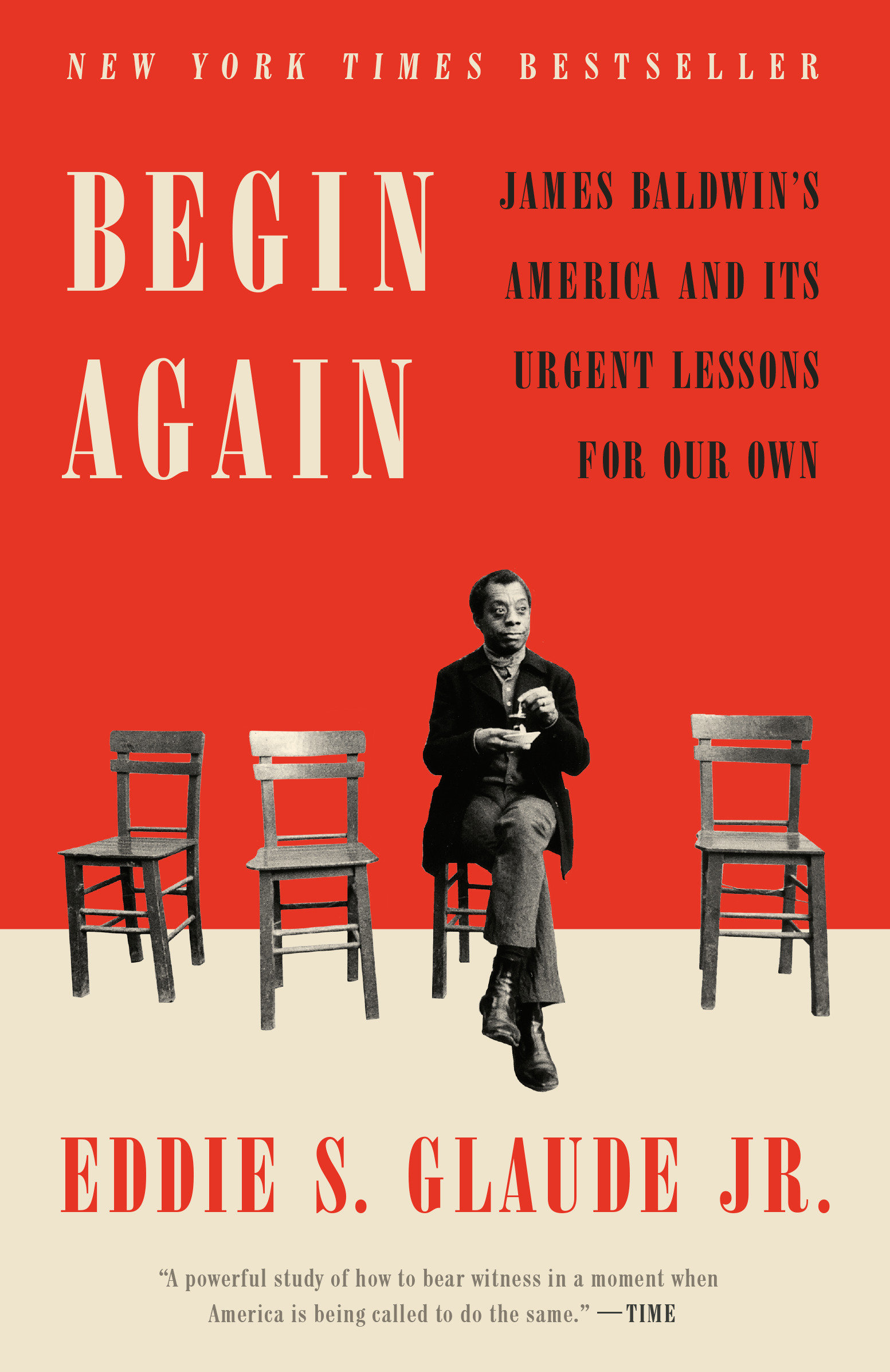 Begin Again James Baldwin's America and Its Urgent Lessons for Our Own