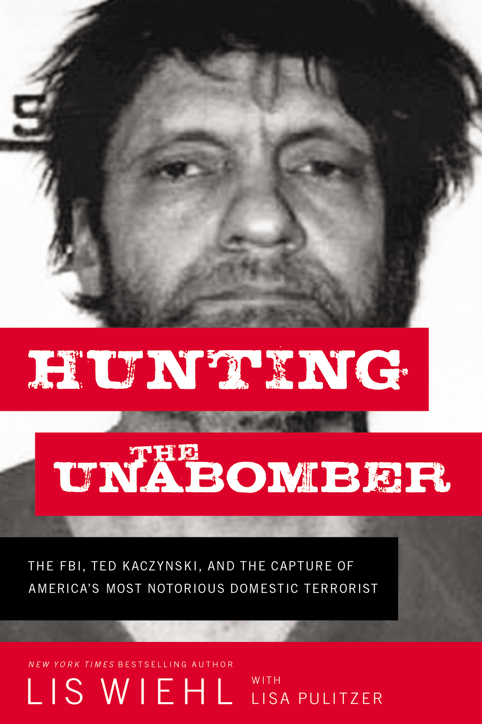 Hunting the Unabomber The FBI, Ted Kaczynski, and the Capture of America's Most Notorious Domestic Terrorist cover image