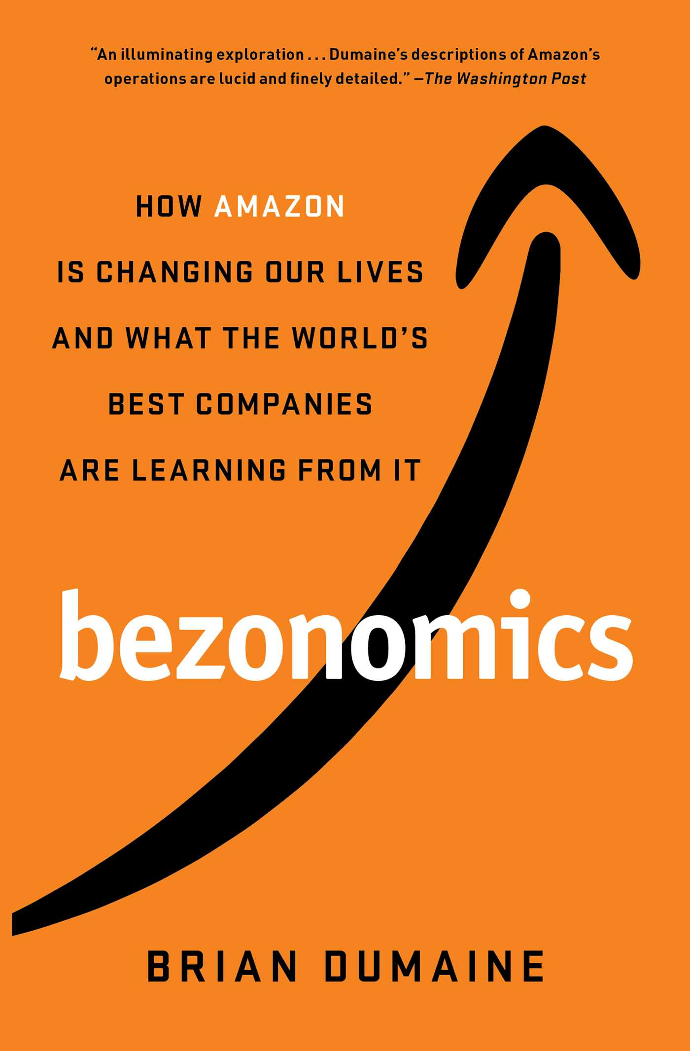 Bezonomics How Amazon Is Changing Our Lives and What the World's Best Companies Are Learning from It