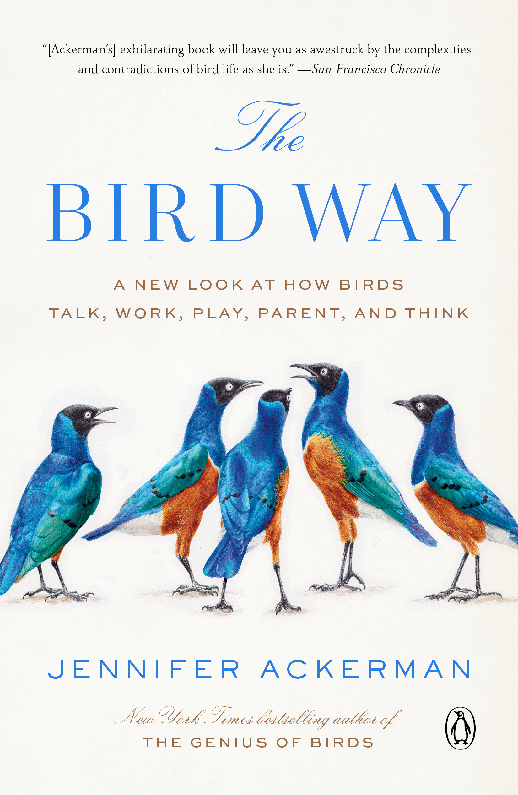 The Bird Way A New Look at How Birds Talk, Work, Play, Parent, and Think
