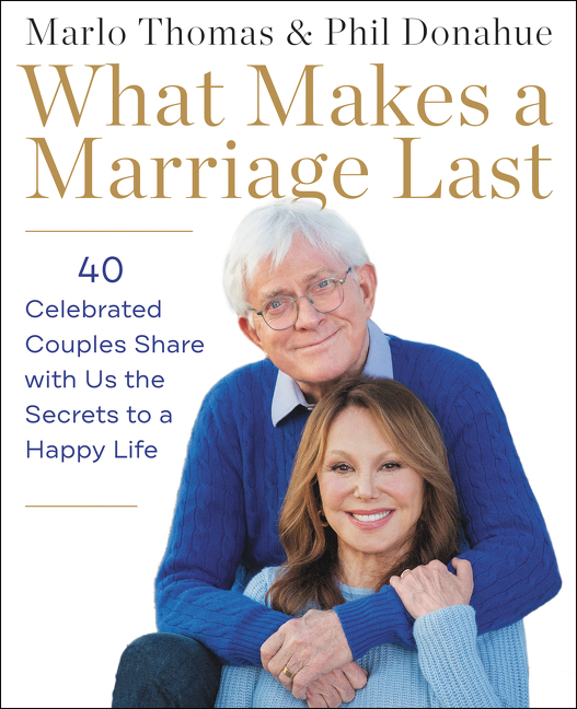 What Makes a Marriage Last 40 Celebrated Couples Share with Us the Secrets to a Happy Life