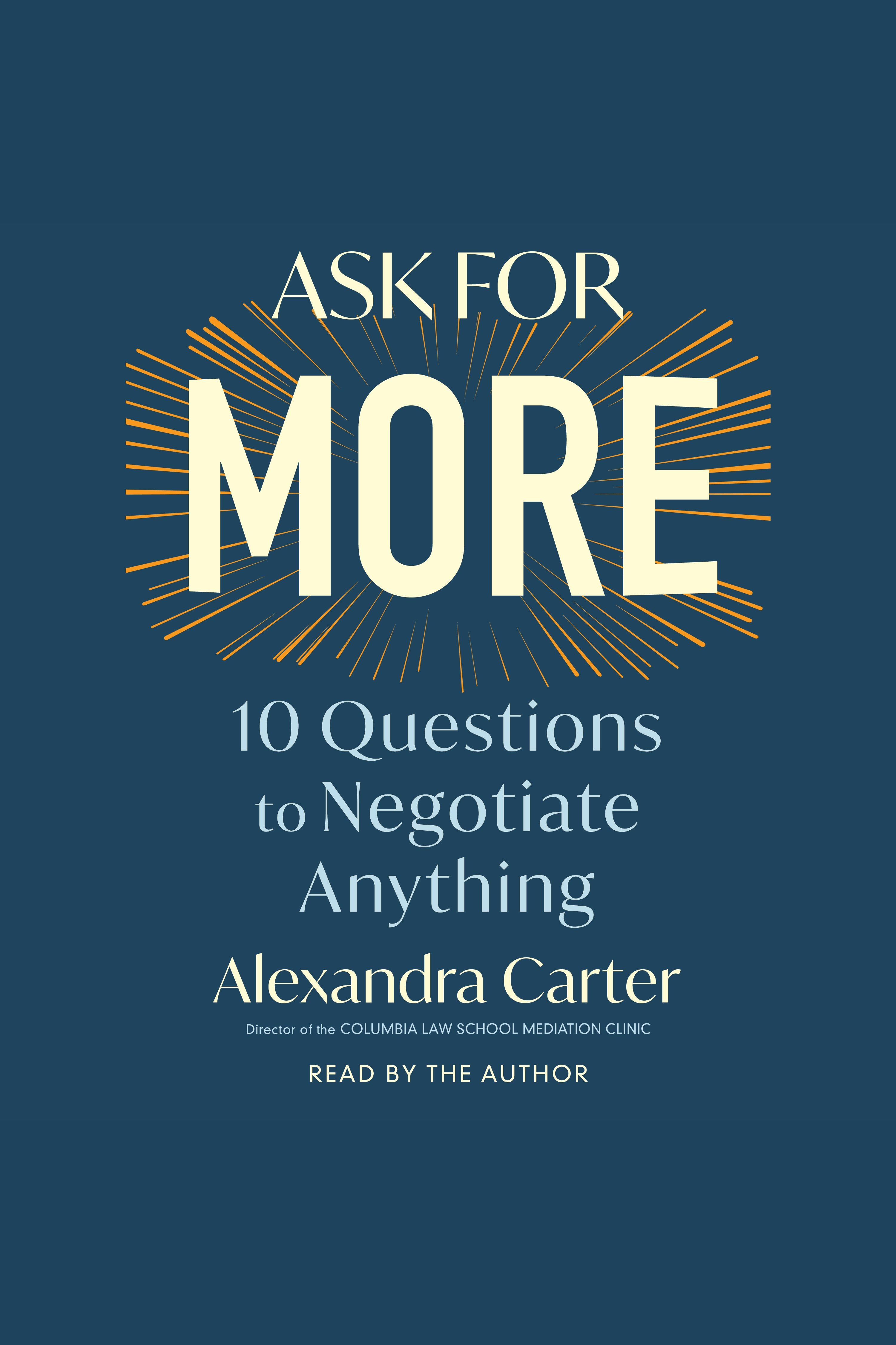 Ask For More 10 Questions to Improve Your Negotiations and Relationships