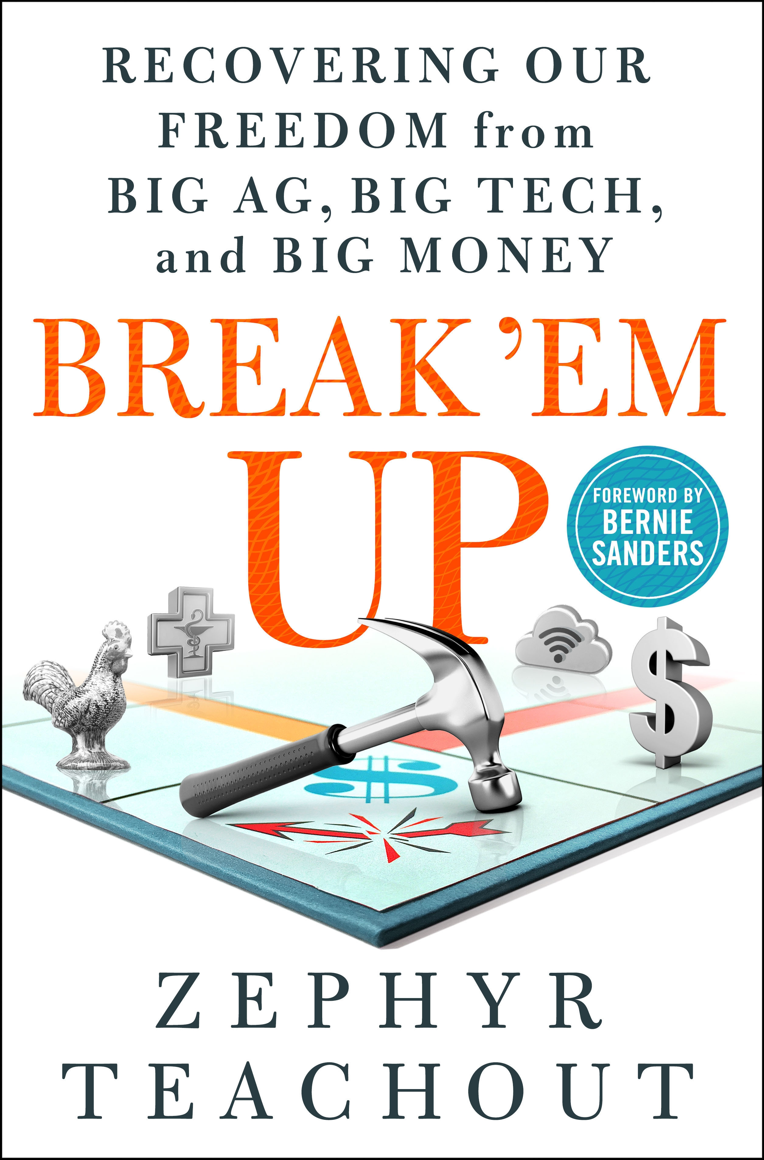 Break 'Em Up Recovering Our Freedom from Big Ag, Big Tech, and Big Money