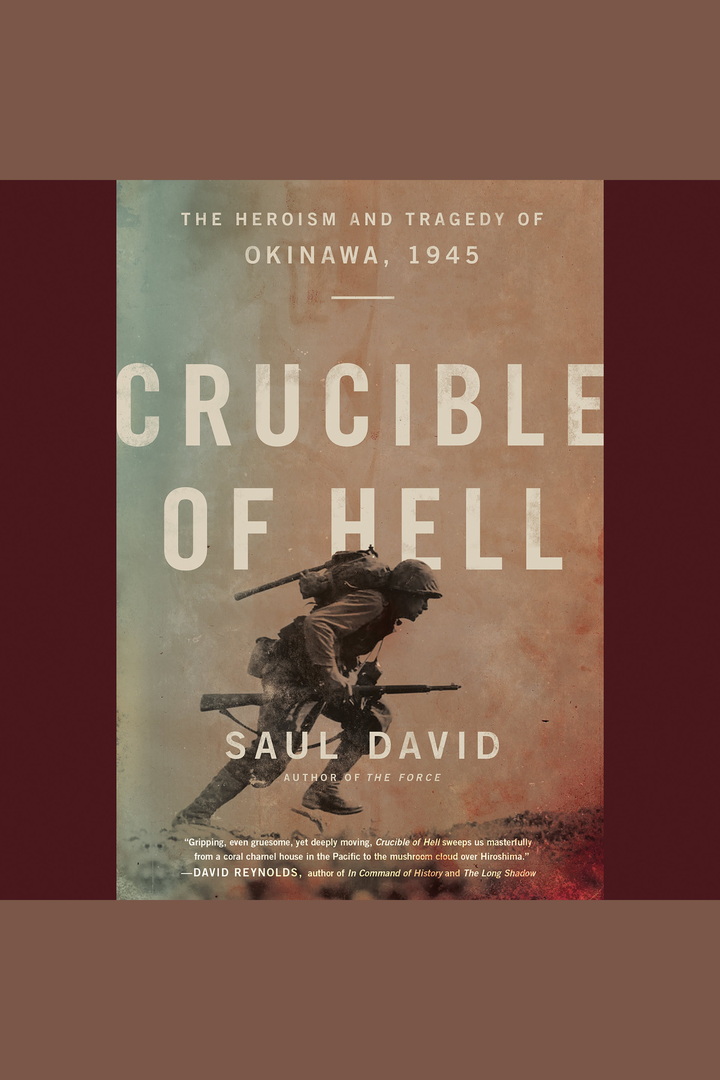 Crucible of Hell The Heroism and Tragedy of Okinawa, 1945