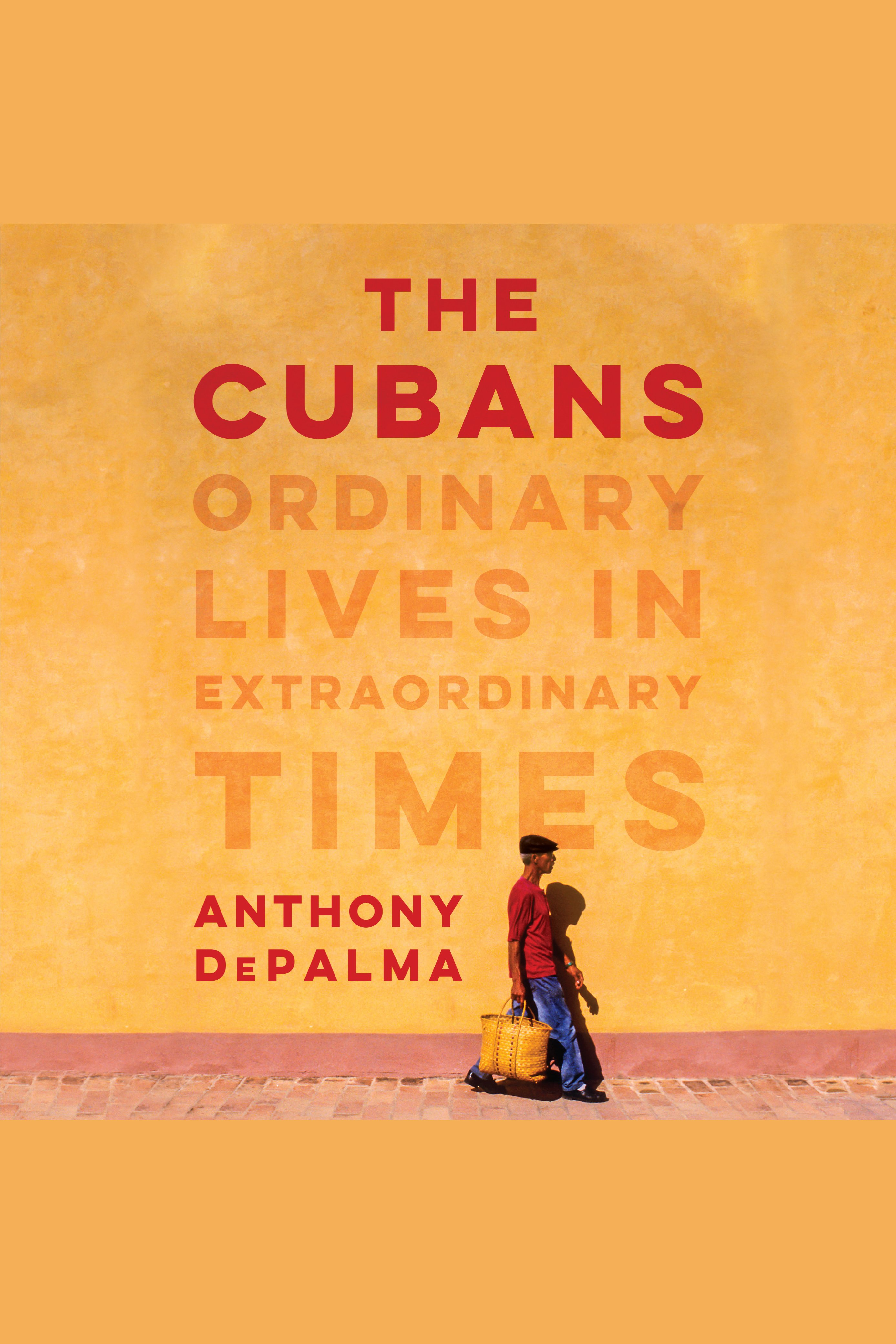 The Cubans Ordinary Lives in Extraordinary Times cover image