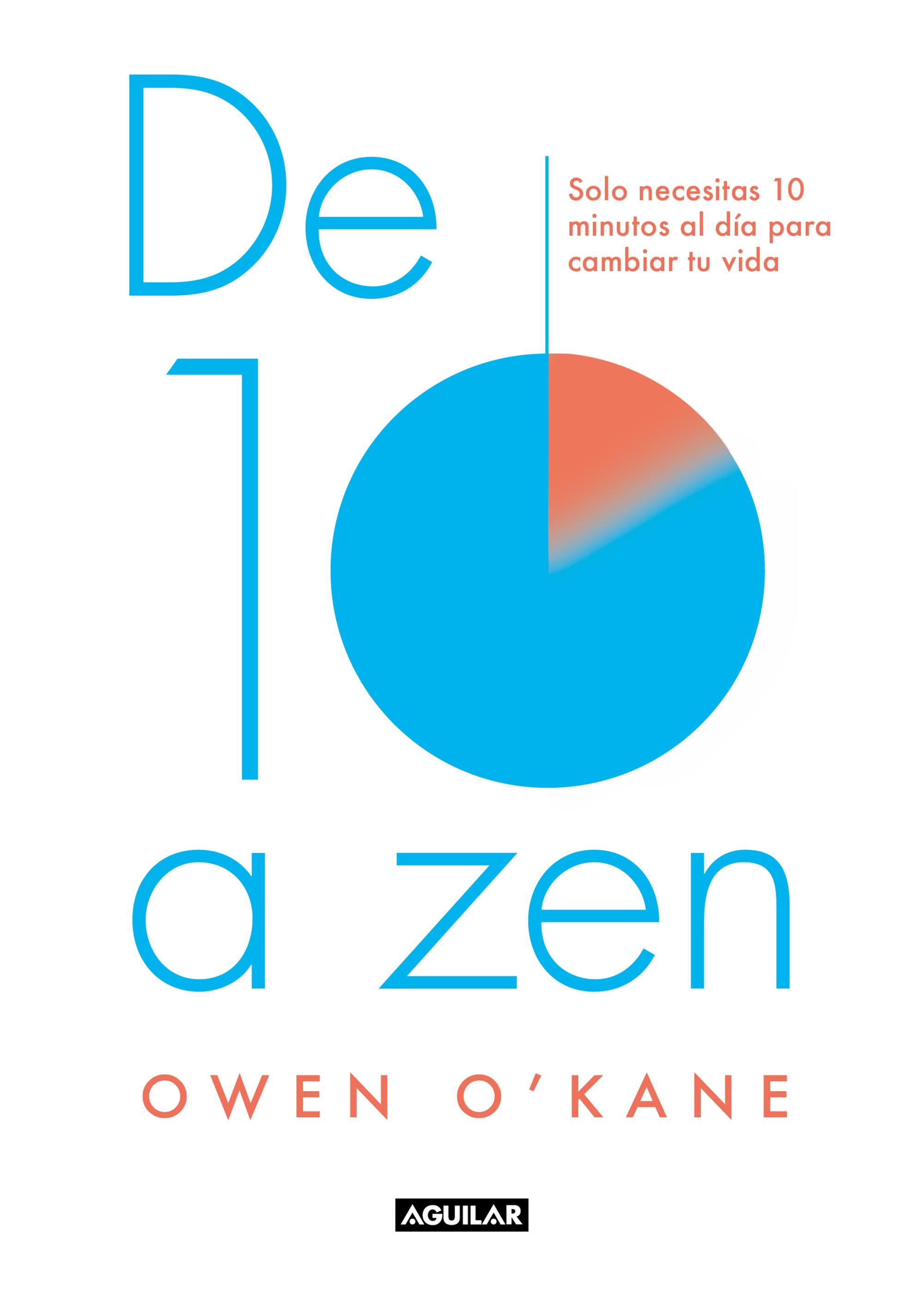 De diez a zen Solo necesitas 10 minutos al día para cambiar tu vida