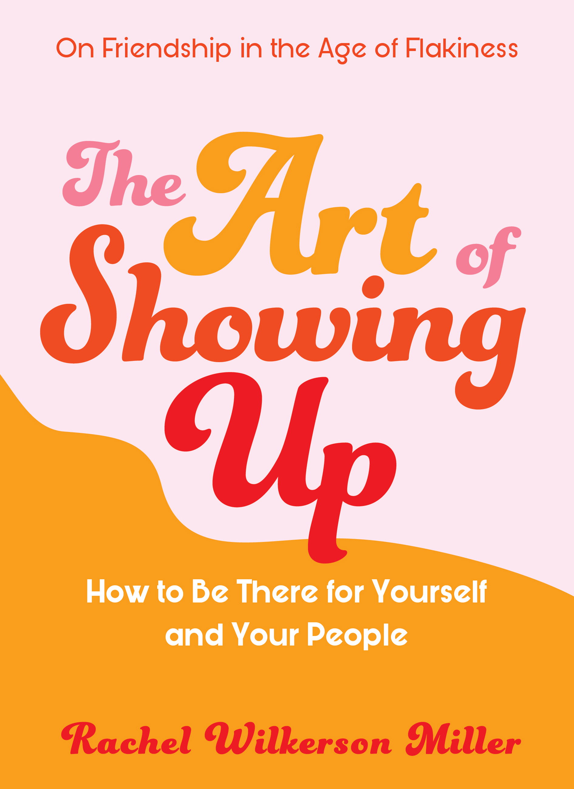 The Art of Showing Up How to Be There for Yourself and Your People