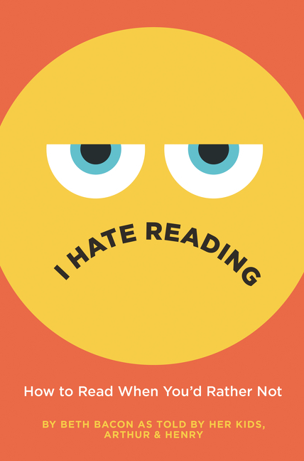 I Hate Reading [electronic resource] : How to Read When You'd Rather Not