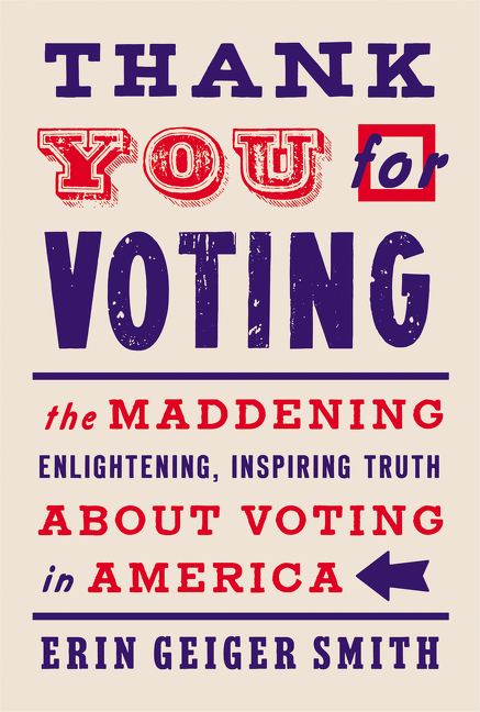 Thank You for Voting [electronic resource] : The Maddening, Enlightening, Inspiring Truth About Voting in America