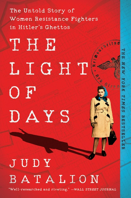 The Light of Days The Untold Story of Women Resistance Fighters in Hitler's Ghettos