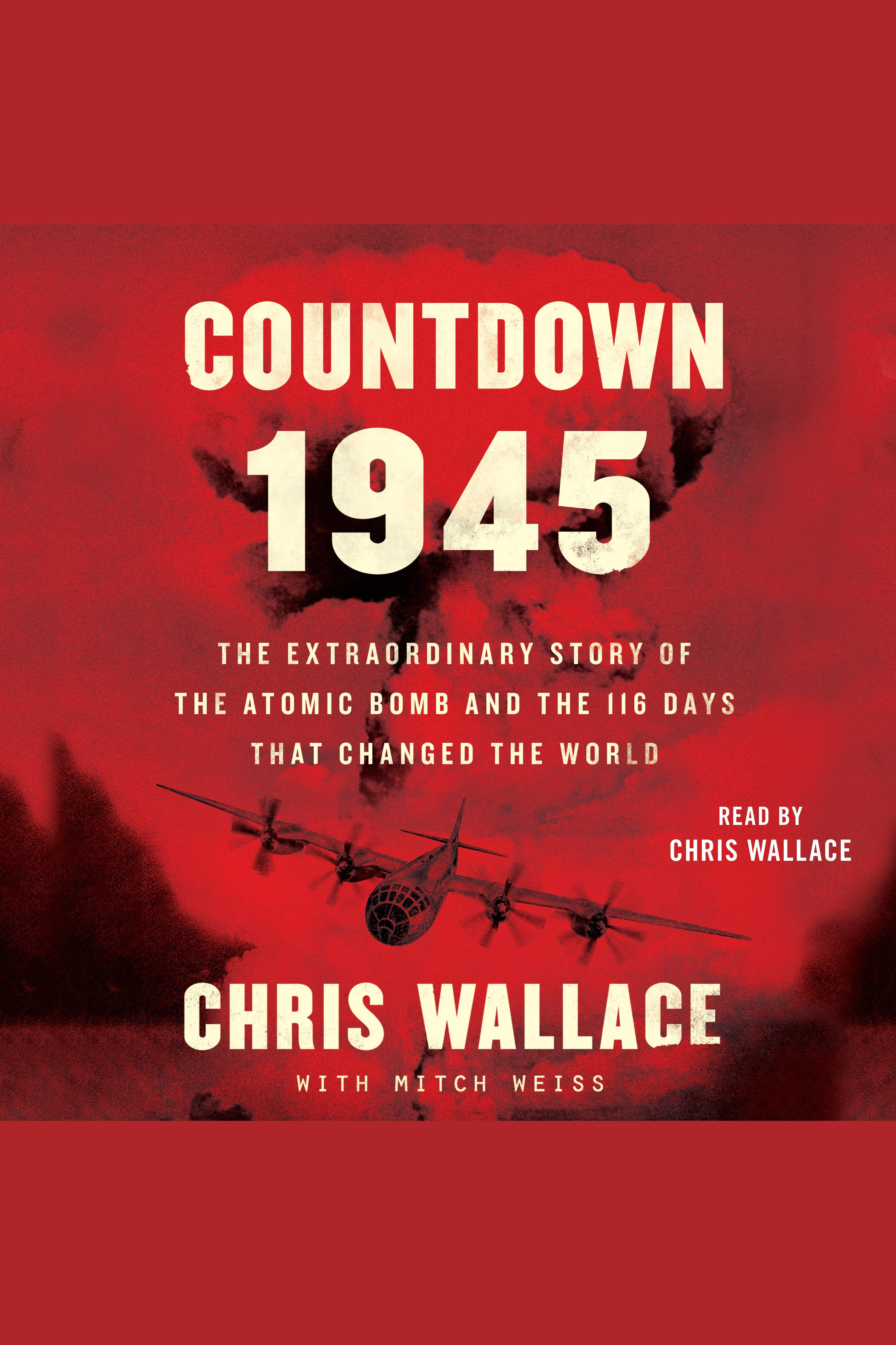 Countdown 1945 The Extraordinary Story of the 116 Days that Changed the World