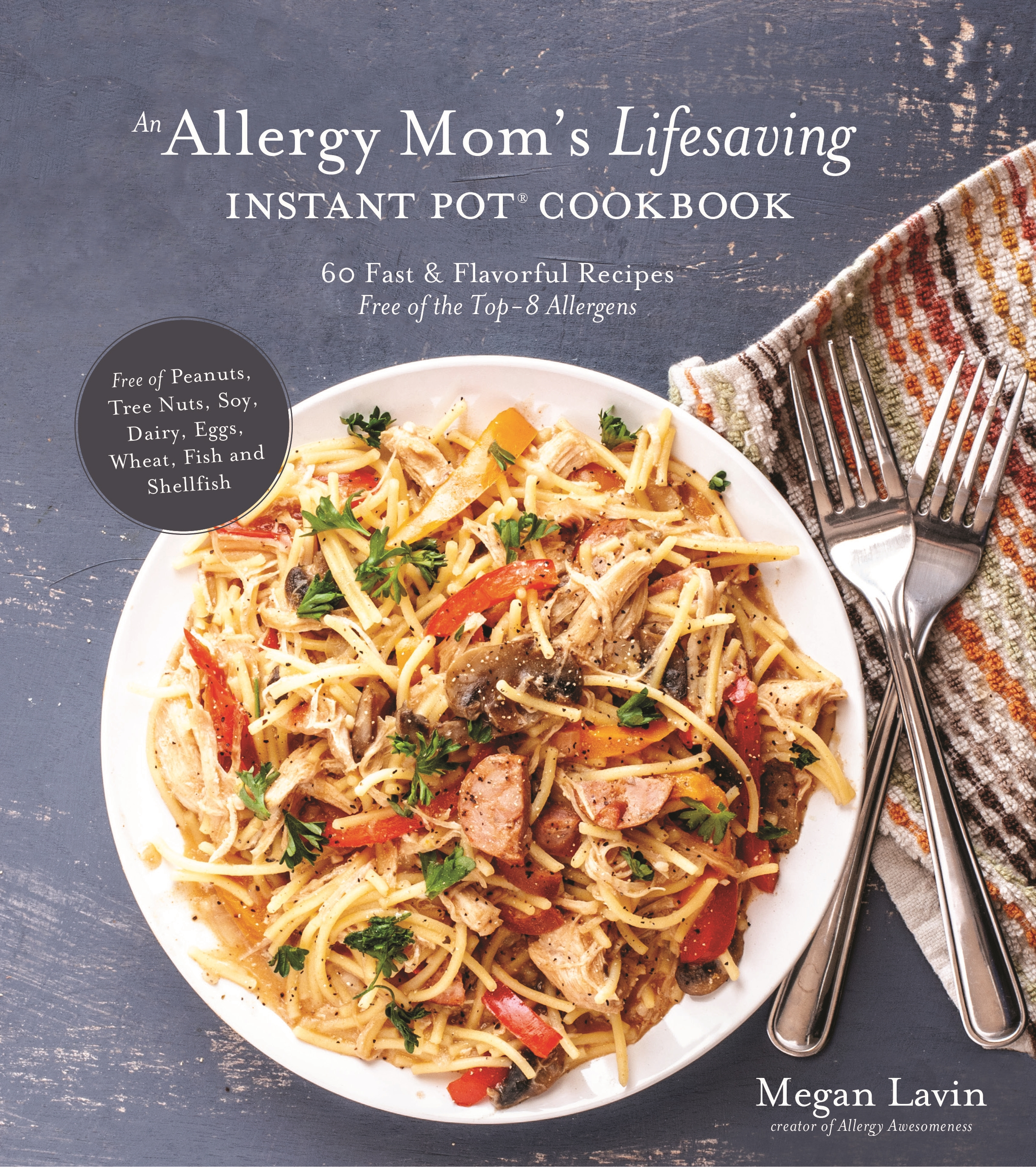 An Allergy Mom's Lifesaving Instant Pot Cookbook 60 Fast and Flavorful Recipes Free of the Top 8 Allergens