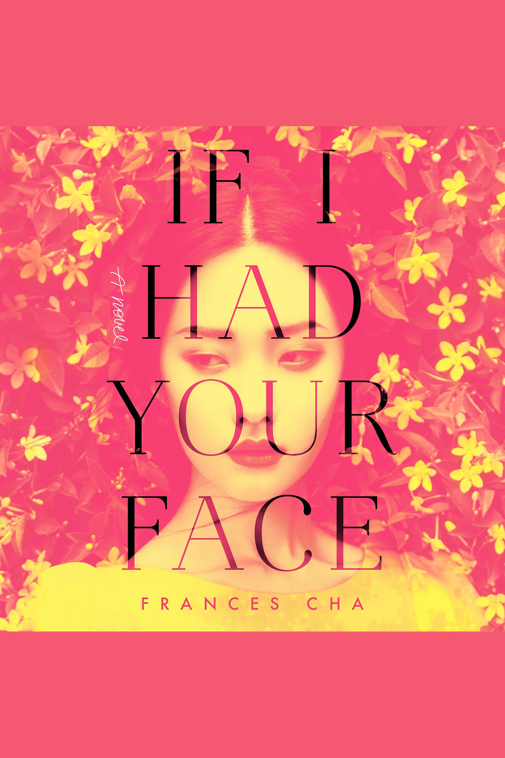 If I Had Your Face A Novel