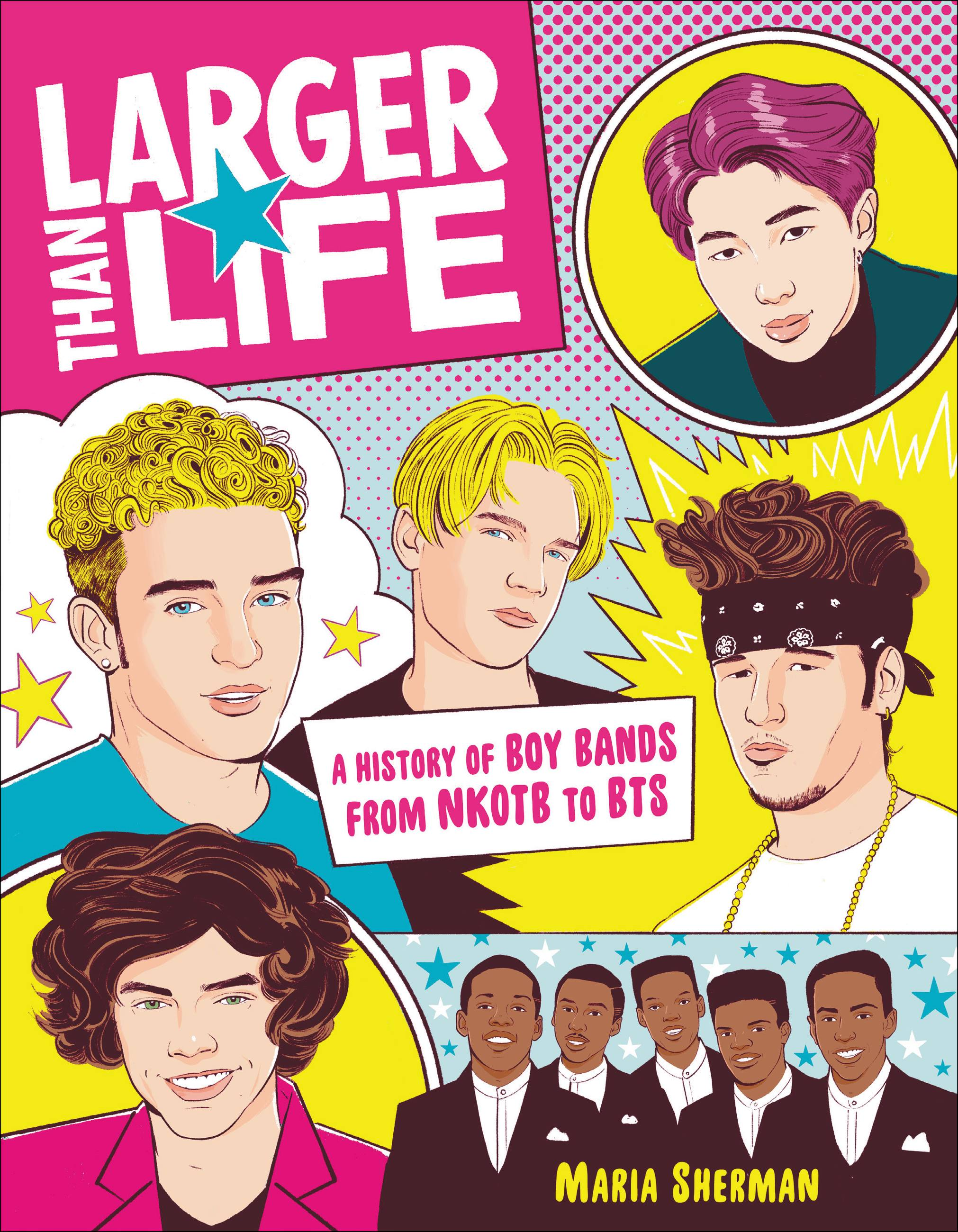 Larger than life : a history of boy bands from NKOTB to BTS