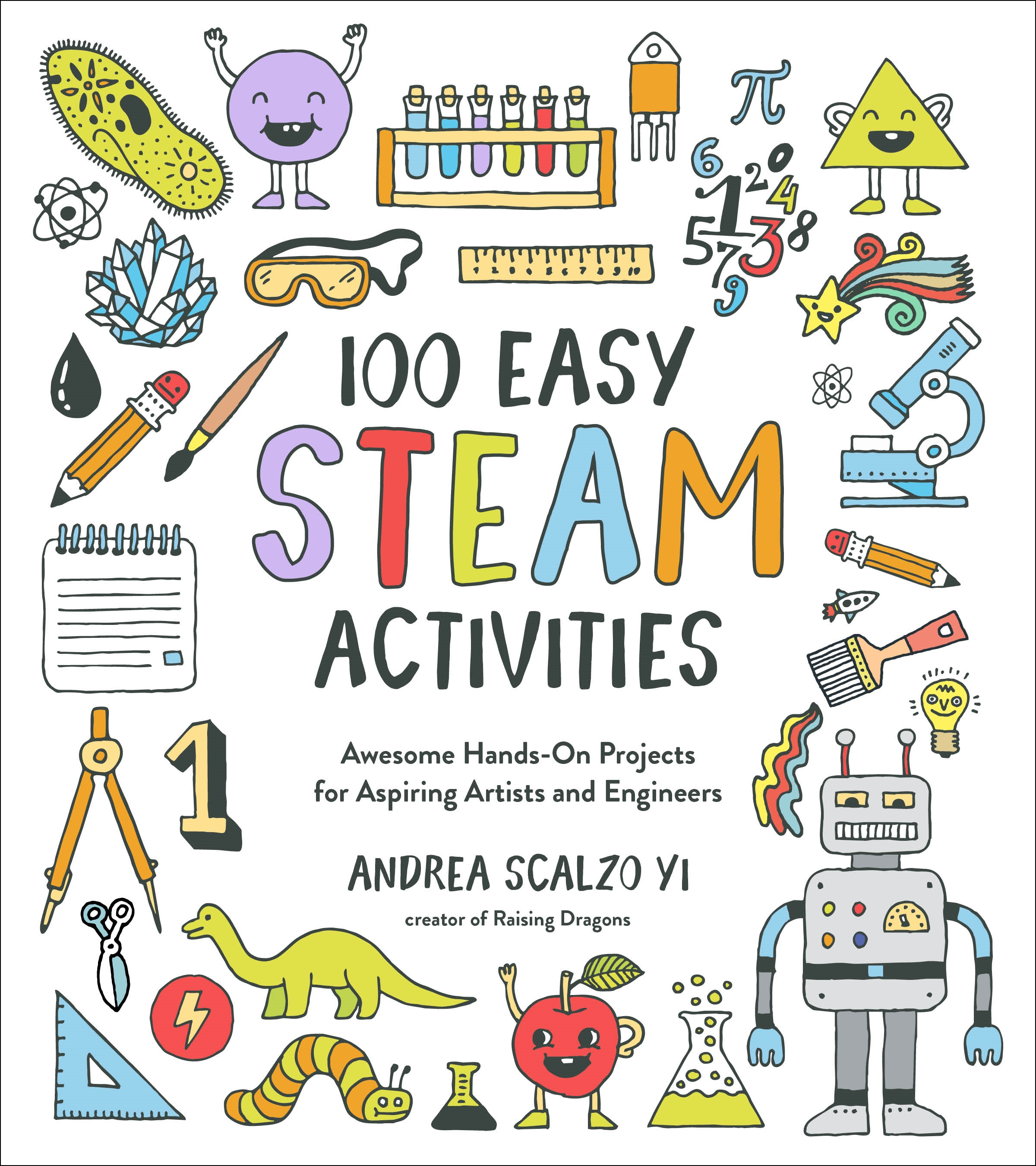 100 Easy STEAM Activities Awesome Hands-On Projects for Aspiring Artists and Engineers