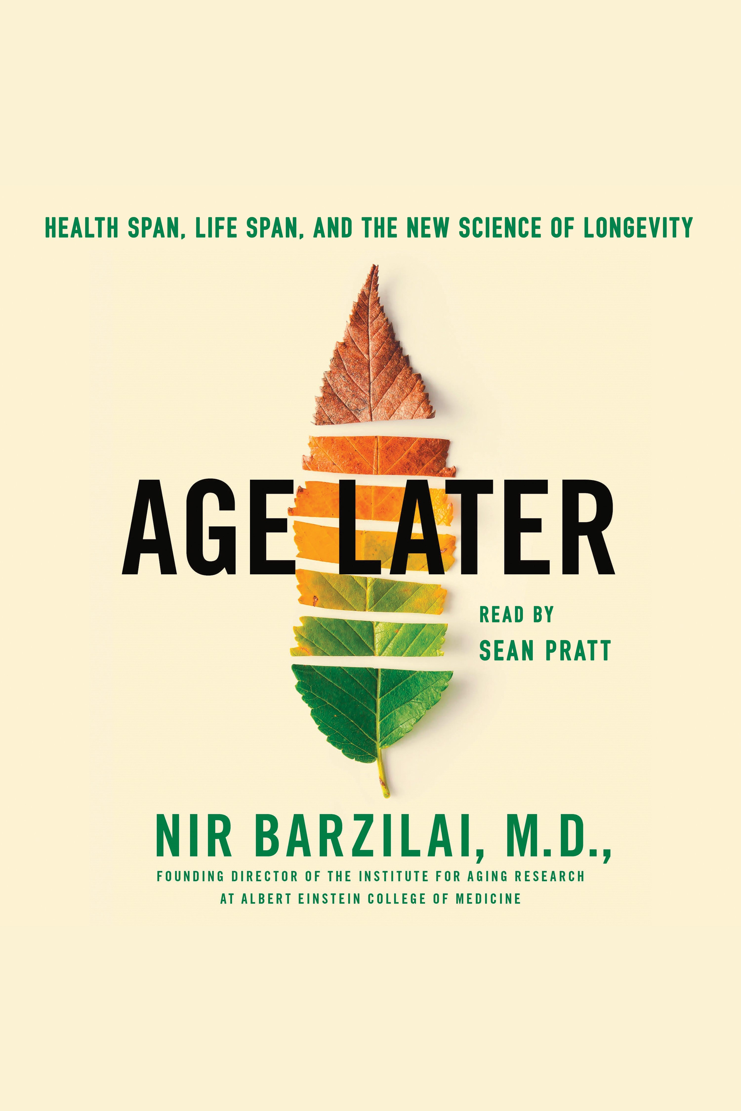 Age Later Healthspan, Lifespan, and the New Science of Longevity