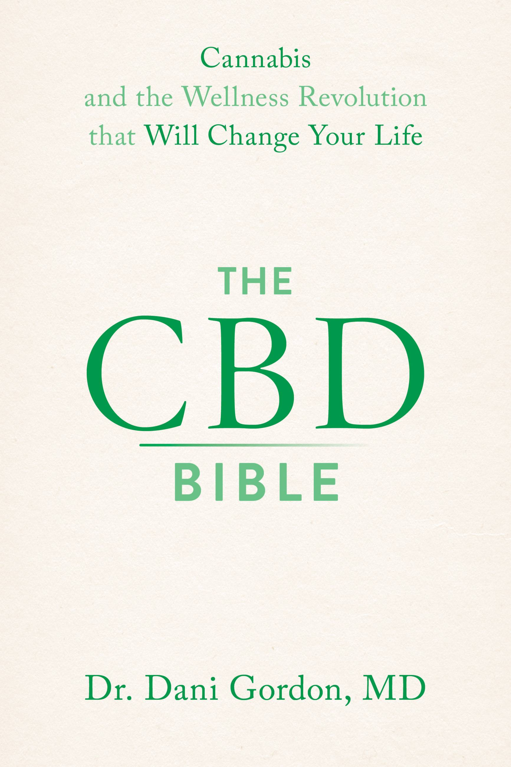 The CBD Bible Cannabis and the Wellness Revolution that Will Change Your Life
