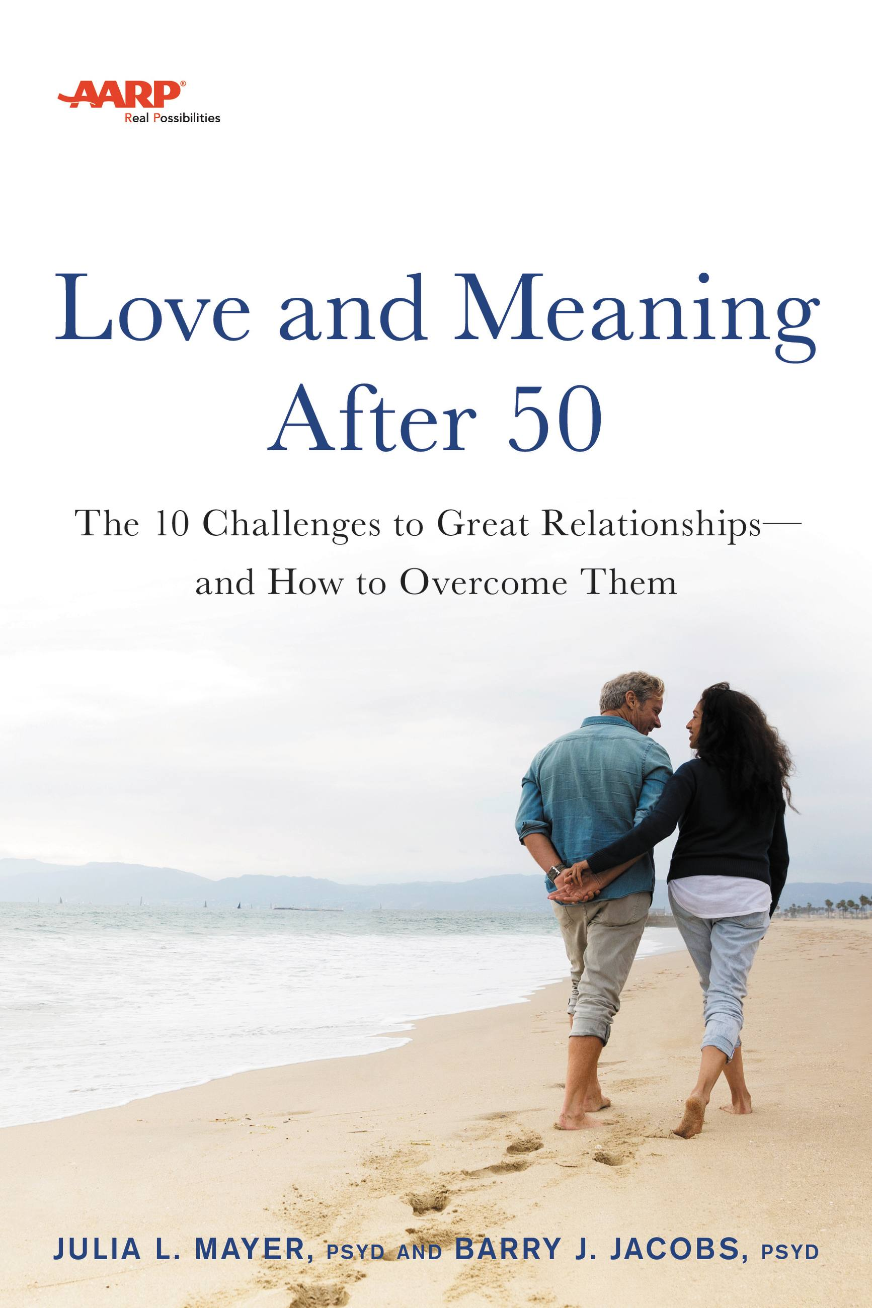 AARP Love and Meaning after 50 The 10 Challenges to Great Relationships¿and How to Overcome Them