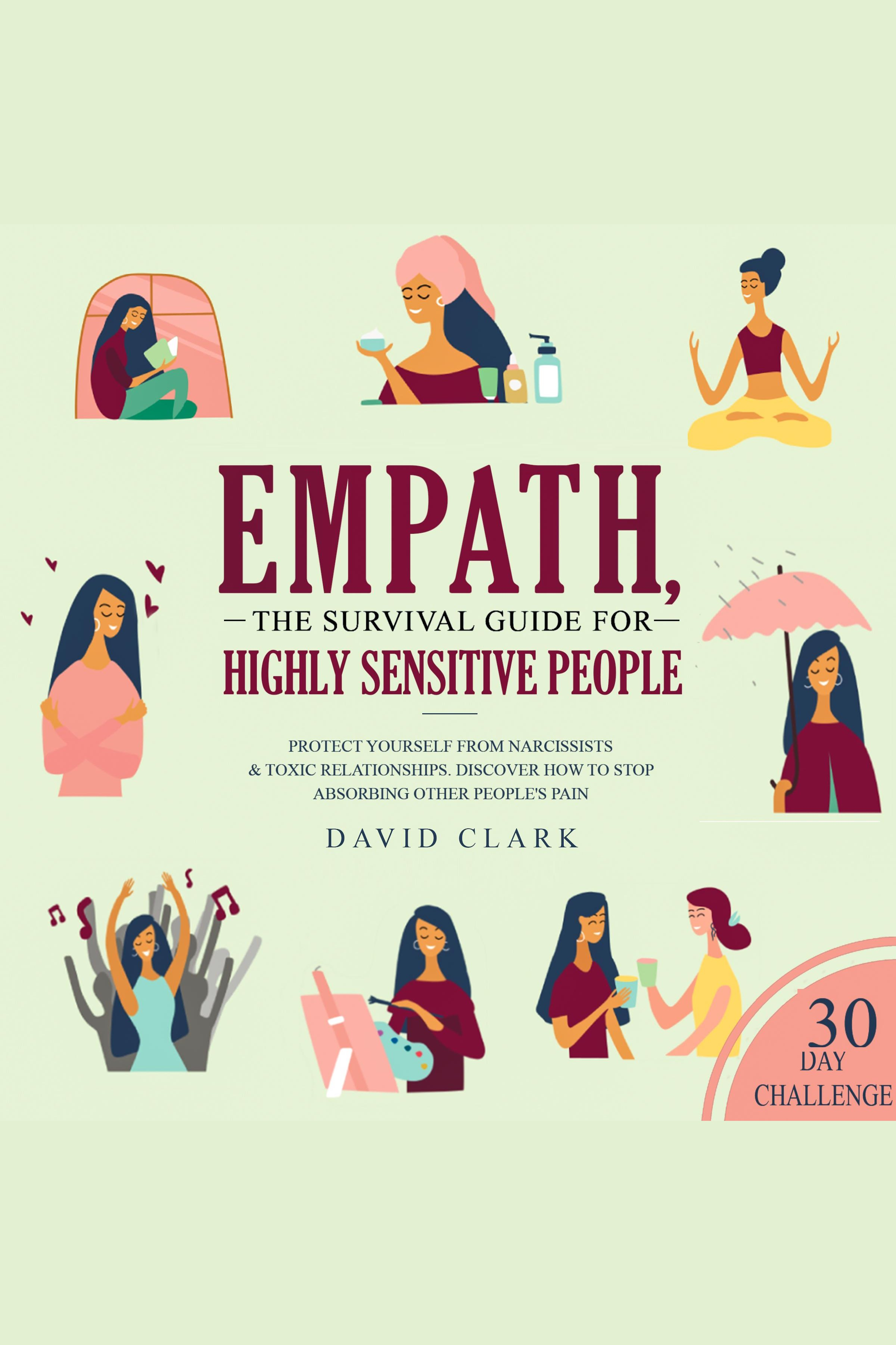 Empath: The Survival Guide For Highly Sensitive People Protect Yourself From Narcissists & Toxic Relationships. Discover How to Stop Absorbing Other People's Pain