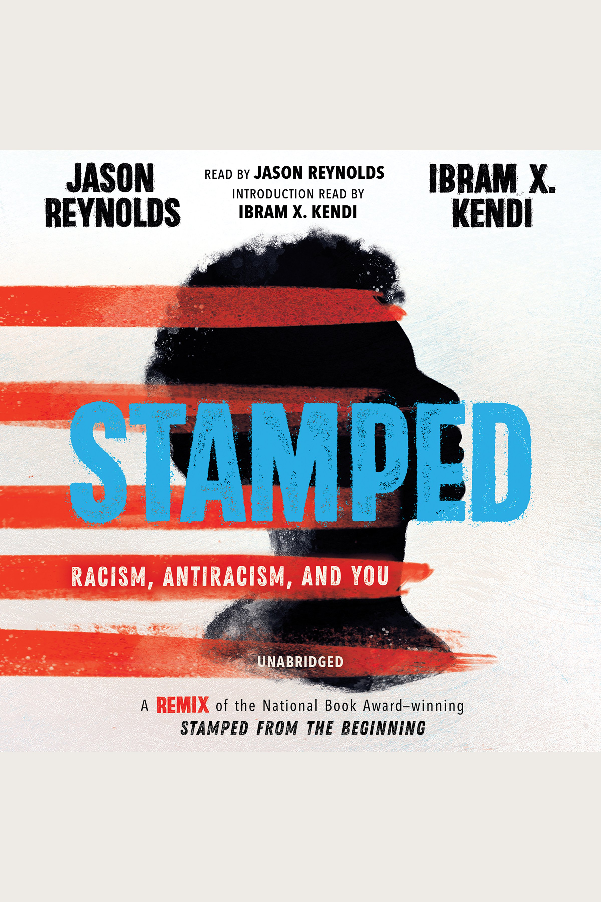 Stamped: Racism, Antiracism, and You A Remix of the National Book Award–winning Stamped from the Beginning