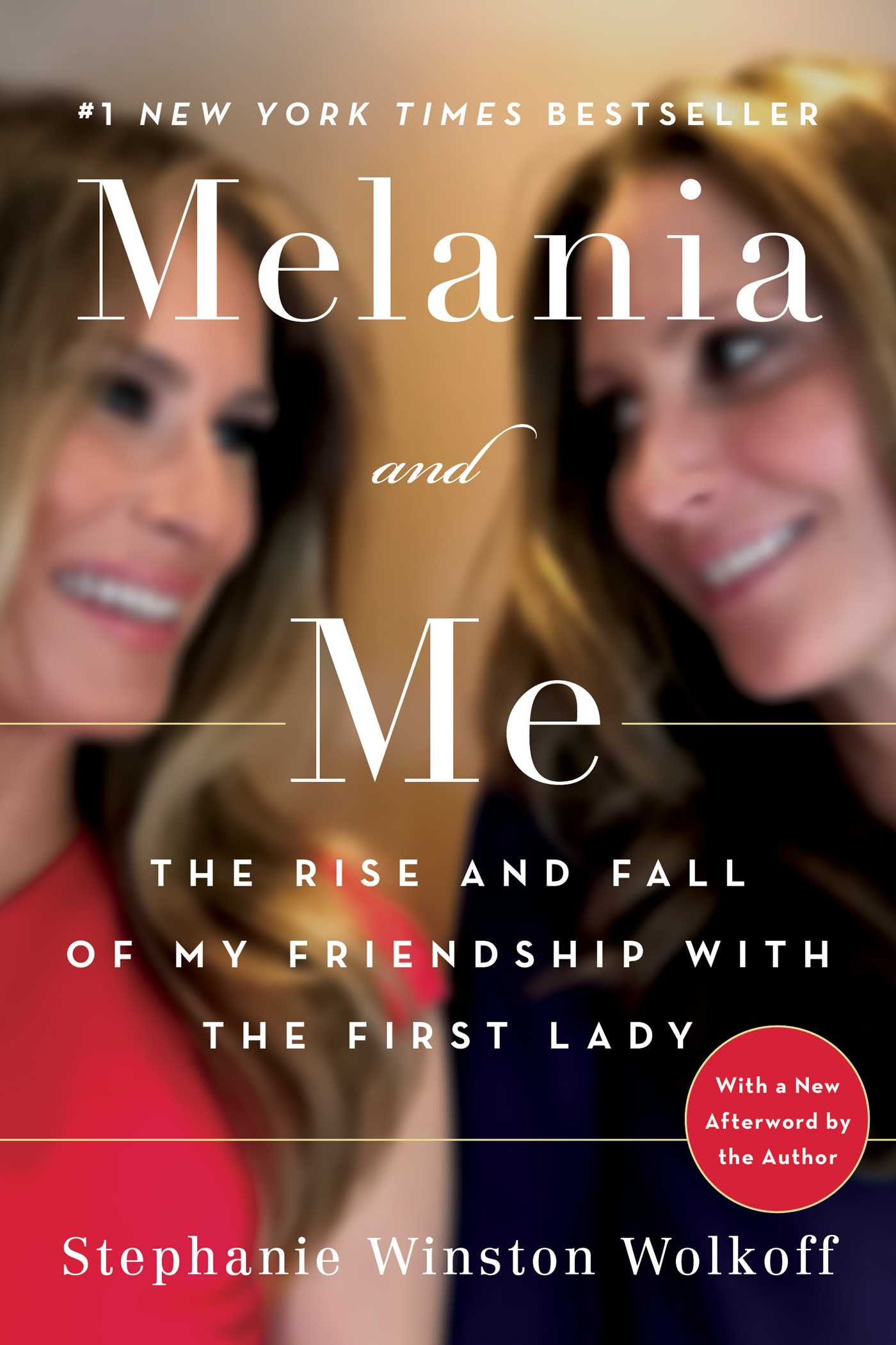 Melania and Me The Rise and Fall of My Friendship with the First Lady